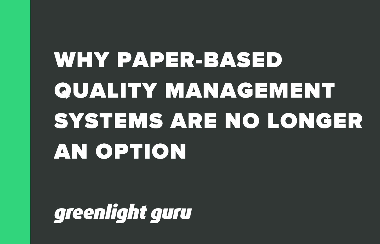 WHY PAPER-BASED QUALITY MANAGEMENT SYSTEMS ARE NO LONGER AN OPTION