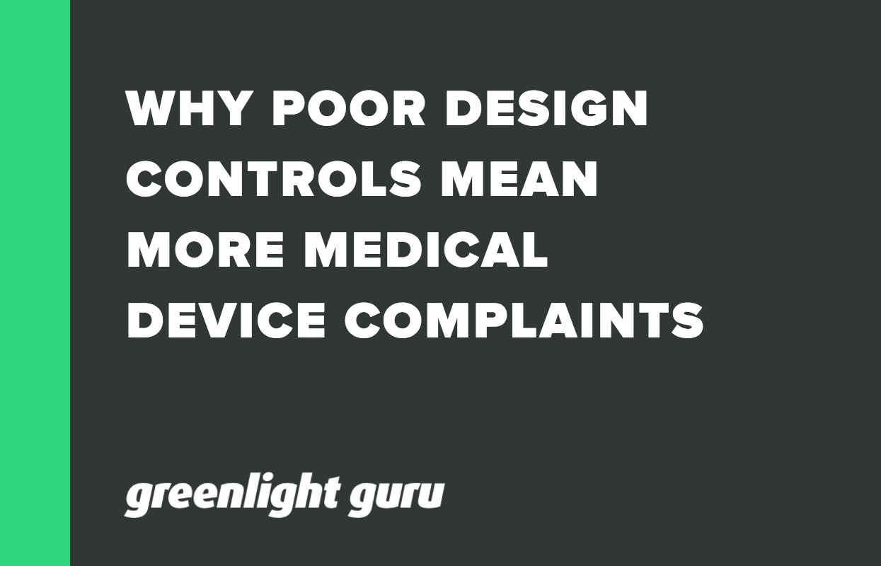 WHY POOR DESIGN CONTROLS MEAN MORE MEDICAL DEVICE COMPLAINTS