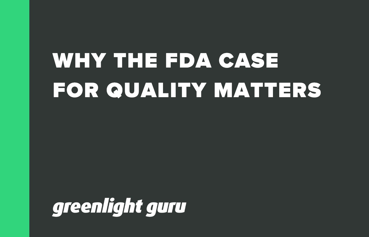 WHY THE FDA CASE FOR QUALITY MATTERS