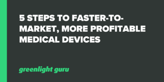5 Steps to Faster-to-Market, More Profitable Medical Devices - Featured Image