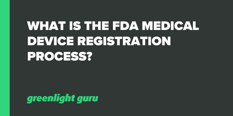 What is the FDA Medical Device Registration Process_