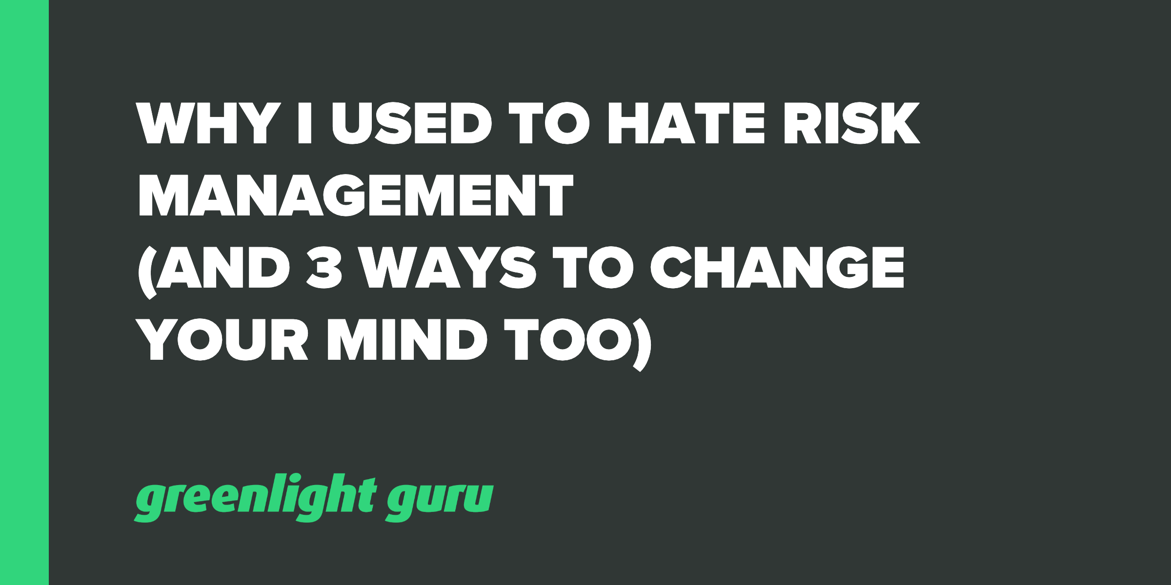 Why I Used To Hate Risk Management (3 ways for mindset shift)-1
