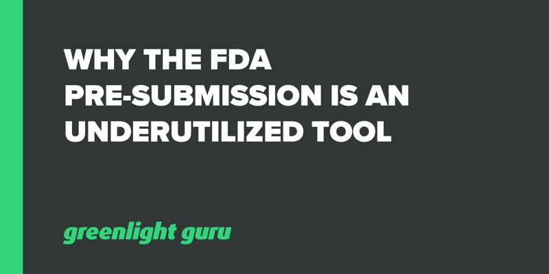Why The FDA Pre-Submission Is An Underutilized Tool