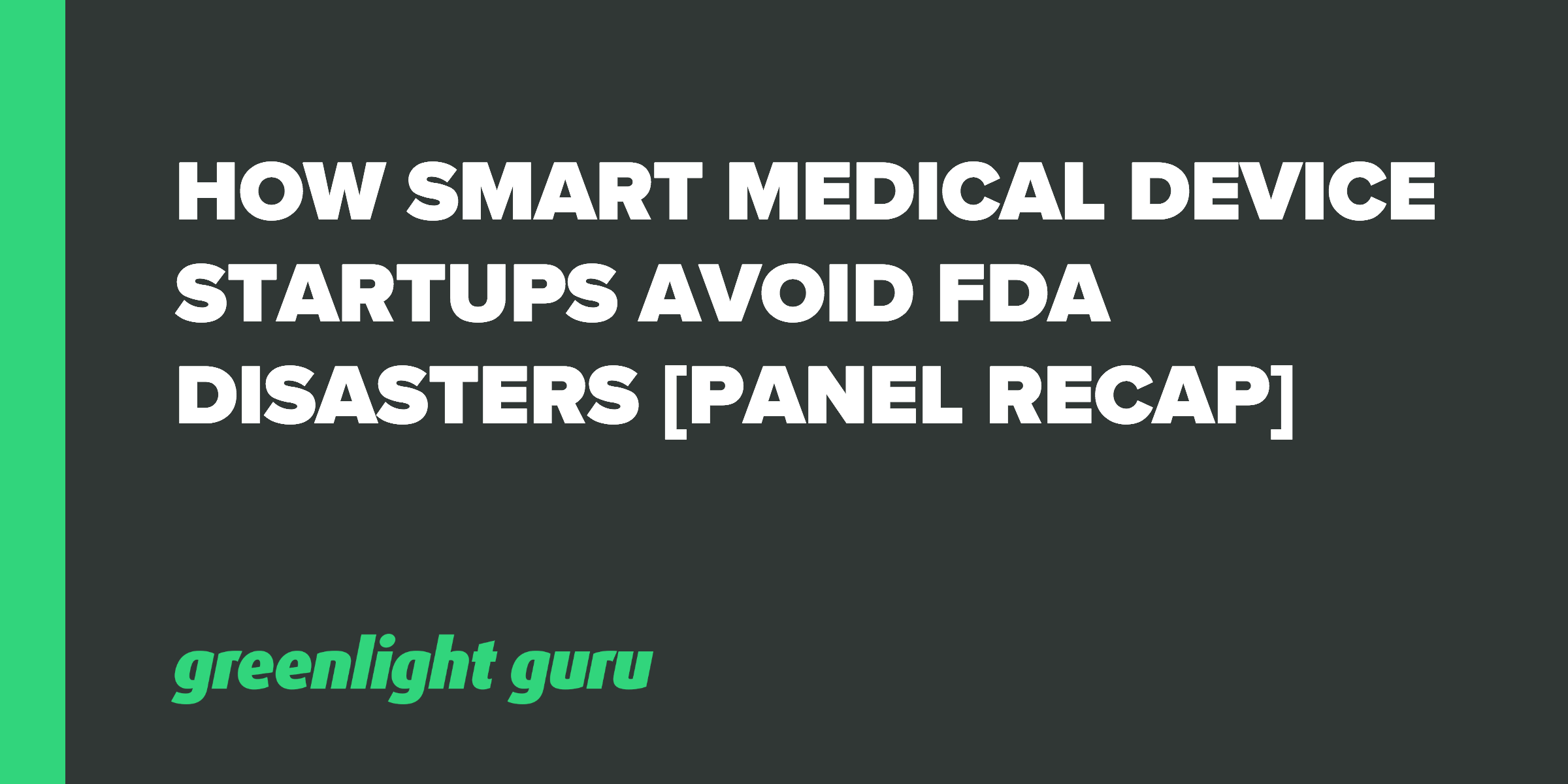 How Smart Medical Device Startups Avoid FDA Disasters [Panel Recap] - Featured Image