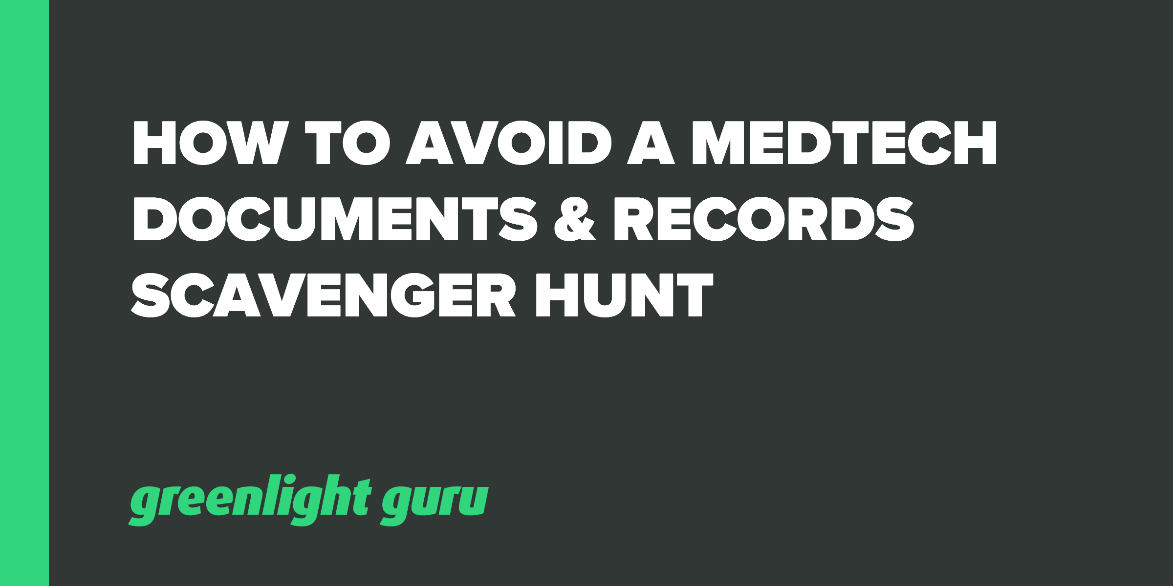 How To Avoid a Medtech Documents & Records Scavenger Hunt - Featured Image