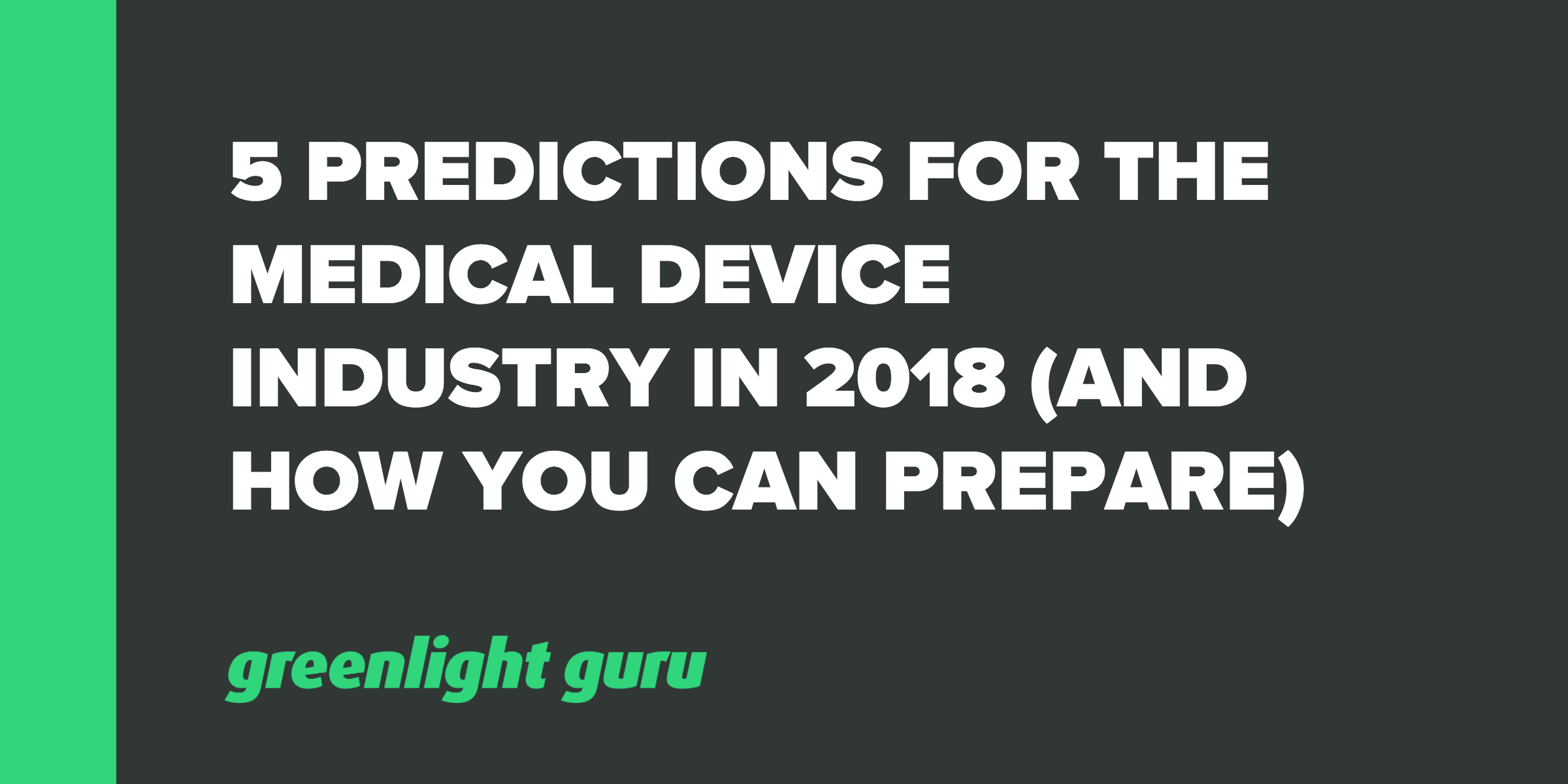 5 Predictions for the Medical Device Industry in 2018 (And How You Can Prepare) - Featured Image