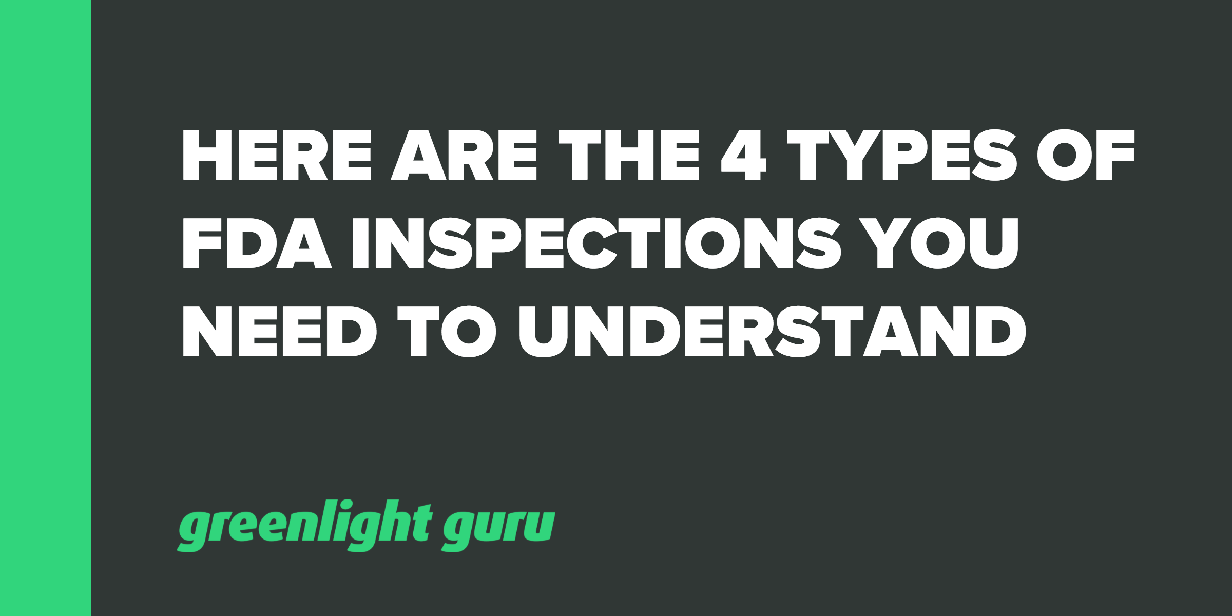 Here Are the 4 Types of FDA Inspections You Need to Understand - Featured Image