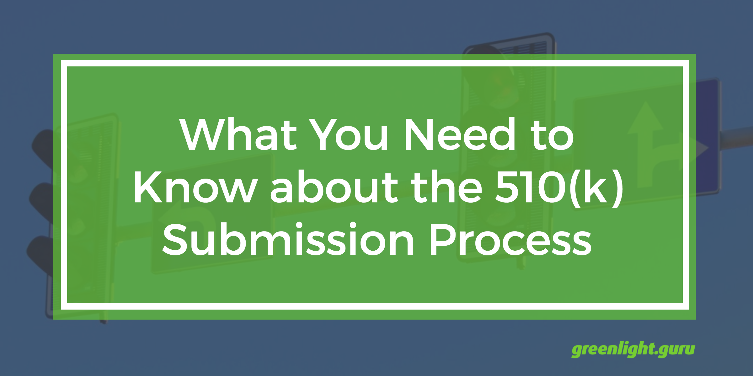 What do You Need to Know about the 510(k) Submission Process - Featured Image