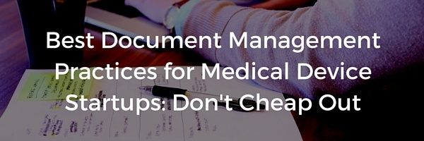 Best Document Management Practices for Medical Device Startups: Don't Cheap Out - Featured Image