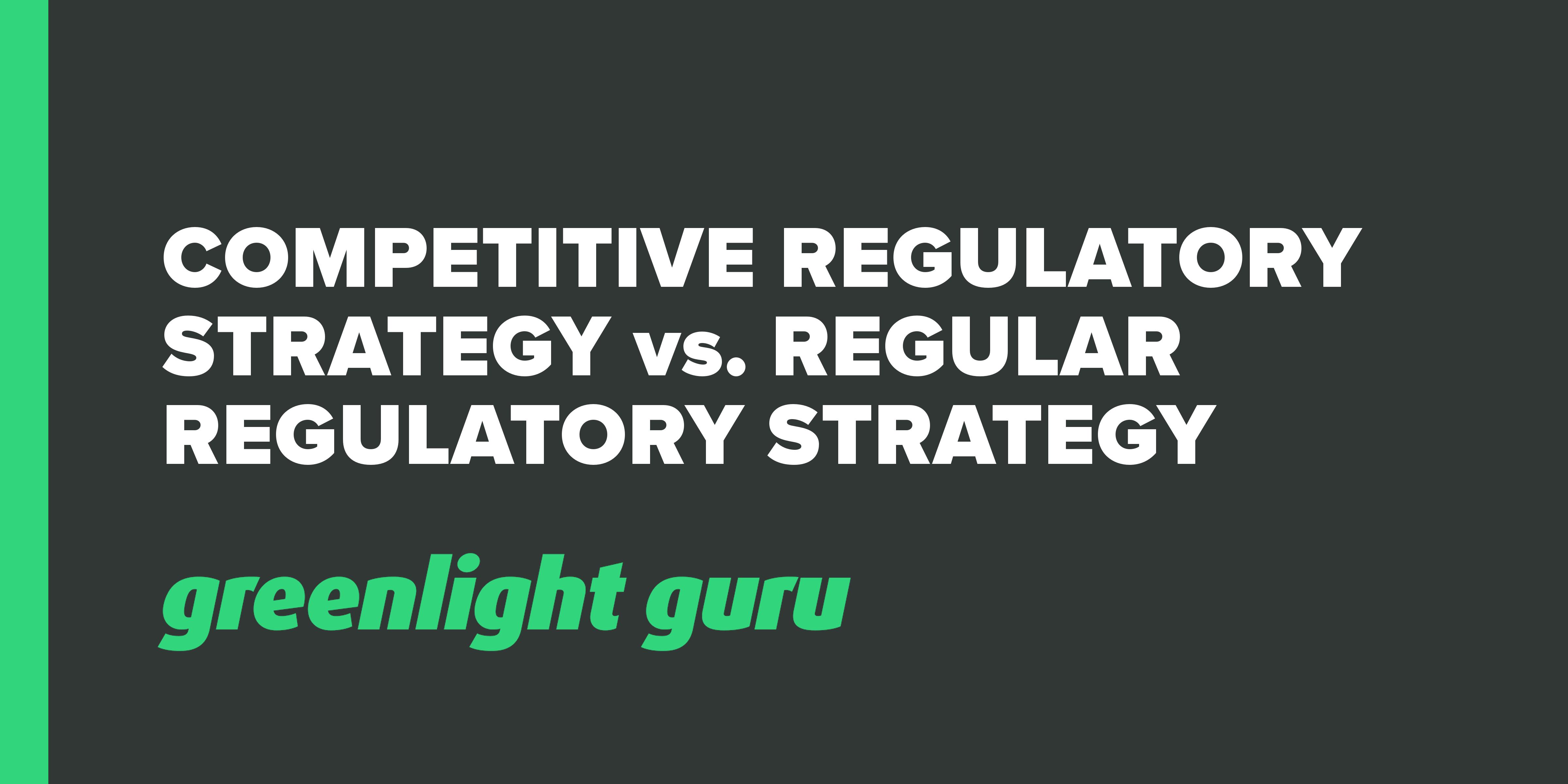 Competitive Regulatory Strategy vs. Regular Regulatory Strategy - Featured Image