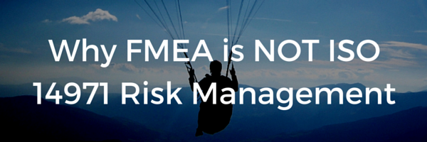 Why_FMEA_is_NOT_ISO_14971_Risk_Management.png