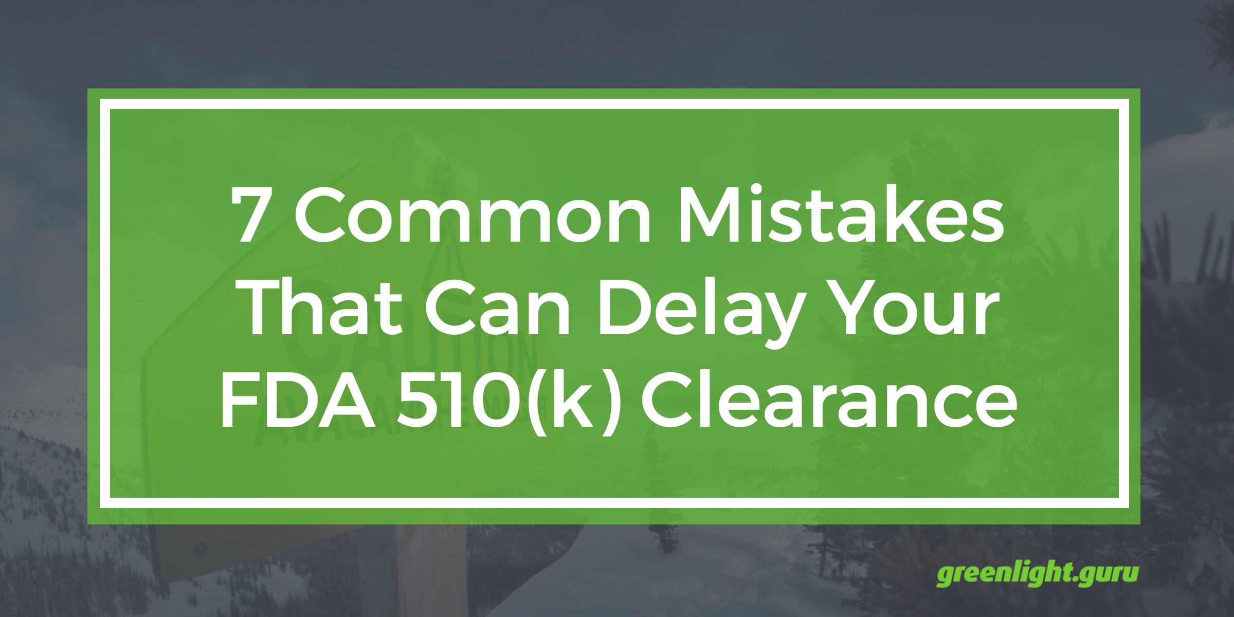 7 Common Mistakes That Can Delay Your FDA 510(k) Clearance - Featured Image
