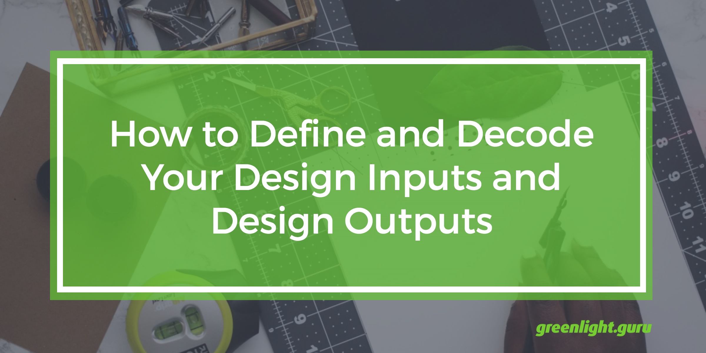 How to Define and Decode Your Design Inputs and Design Outputs - Featured Image