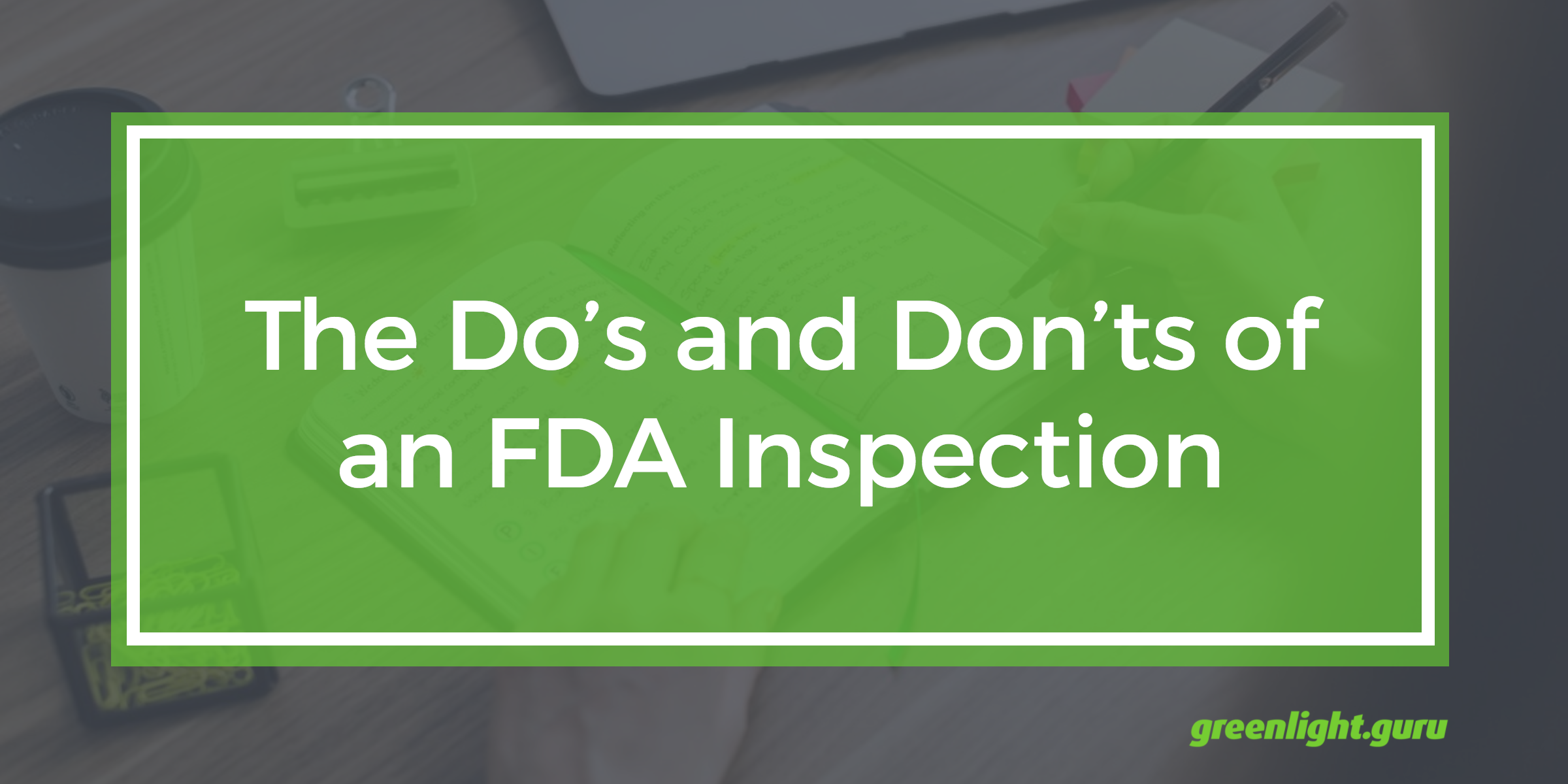 The Do's and Don'ts of an FDA Inspection - Featured Image