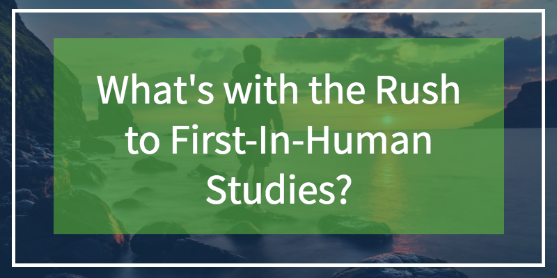 What's with the Rush to First-In-Human Studies? - Featured Image