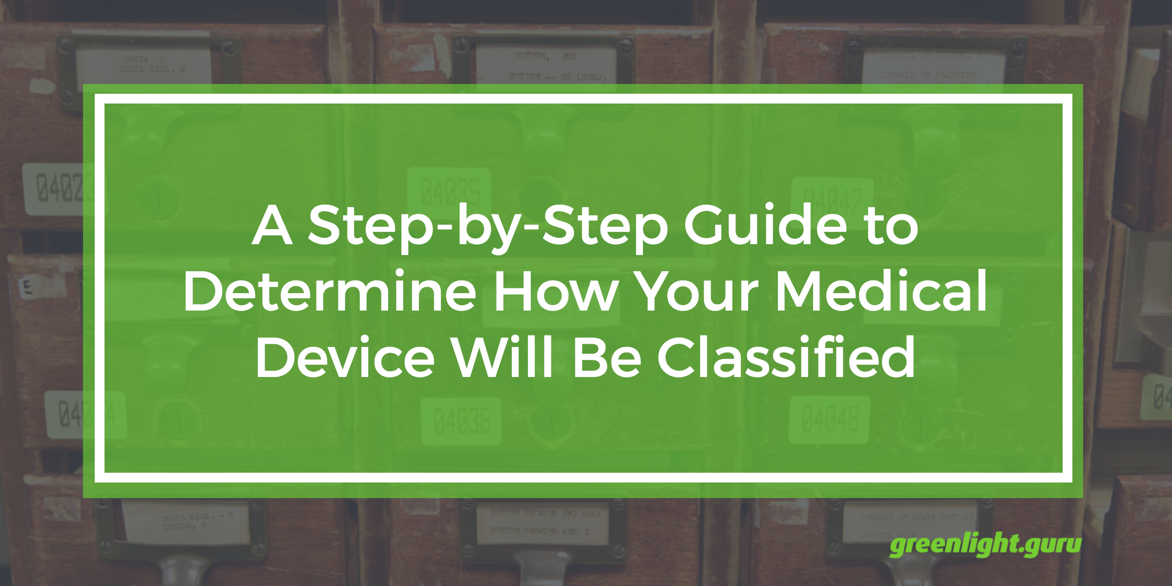 A Step-by-Step Guide to Determine How Your Medical Device Will Be Classified - Featured Image