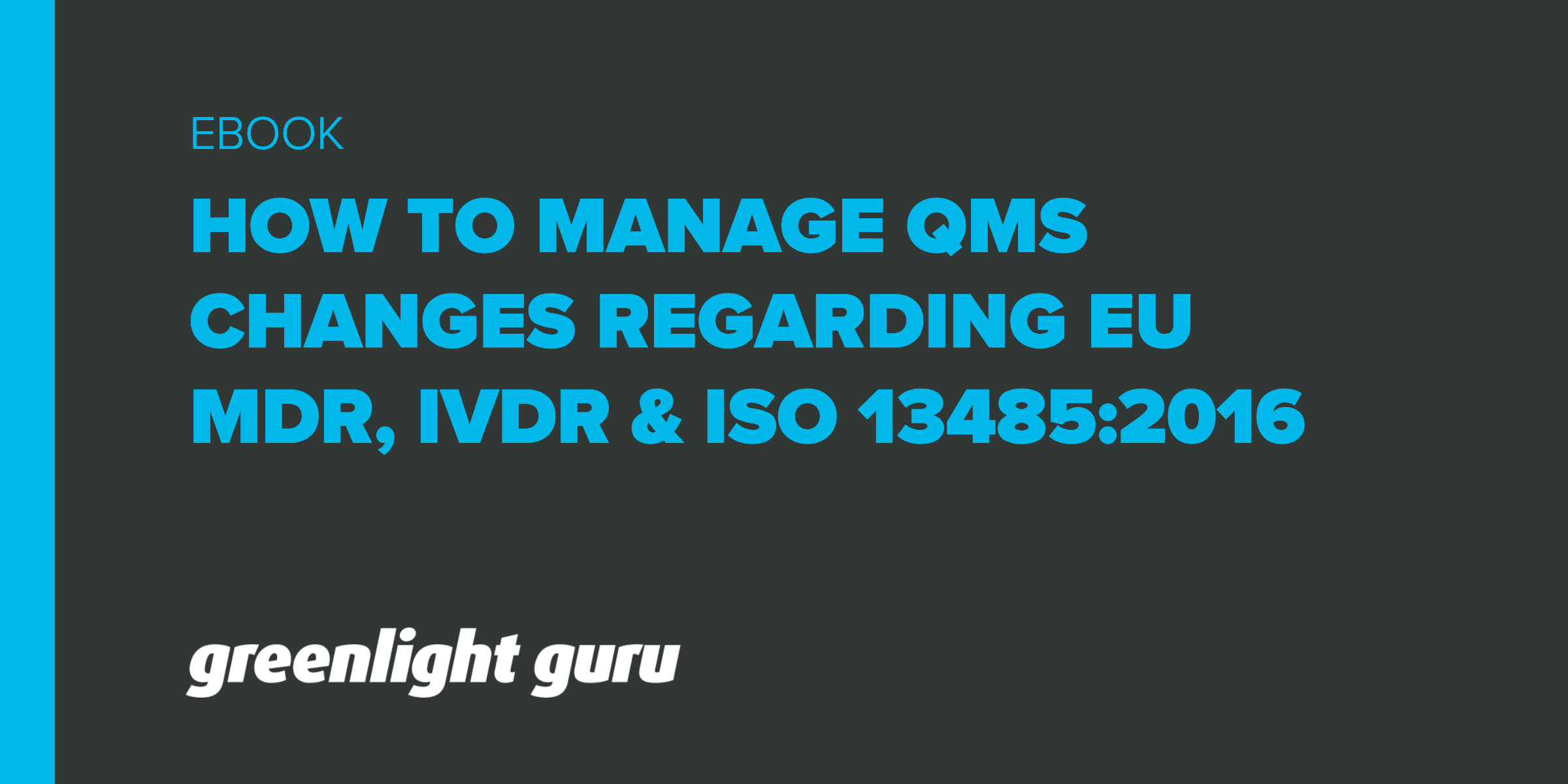 Medical Device QMS Changes: How to Manage Changes Regarding EU MDR, IVDR & ISO 13485:2016 - Featured Image