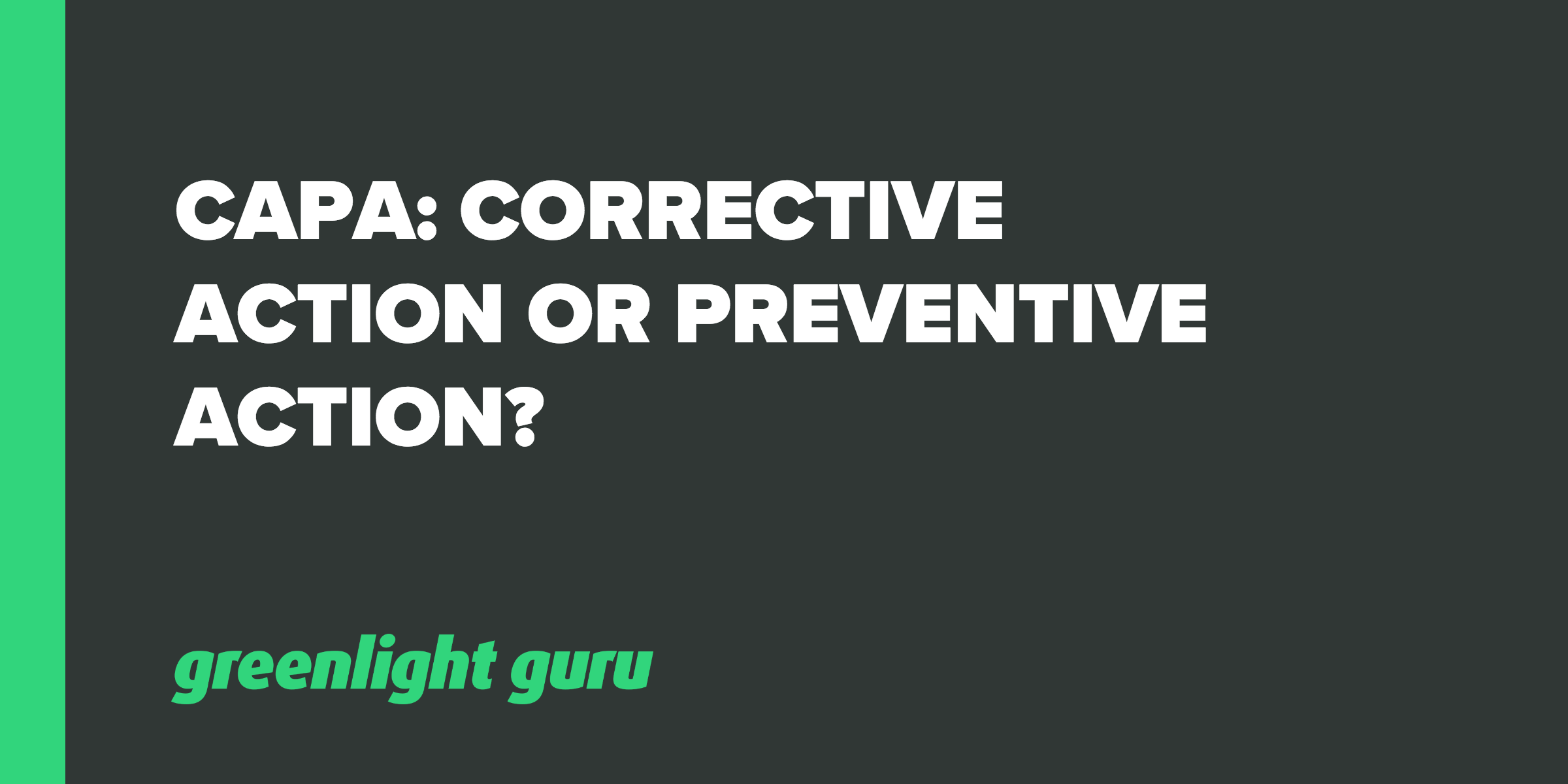 CAPA: When to Take Corrective Action or Preventive Action? - Featured Image