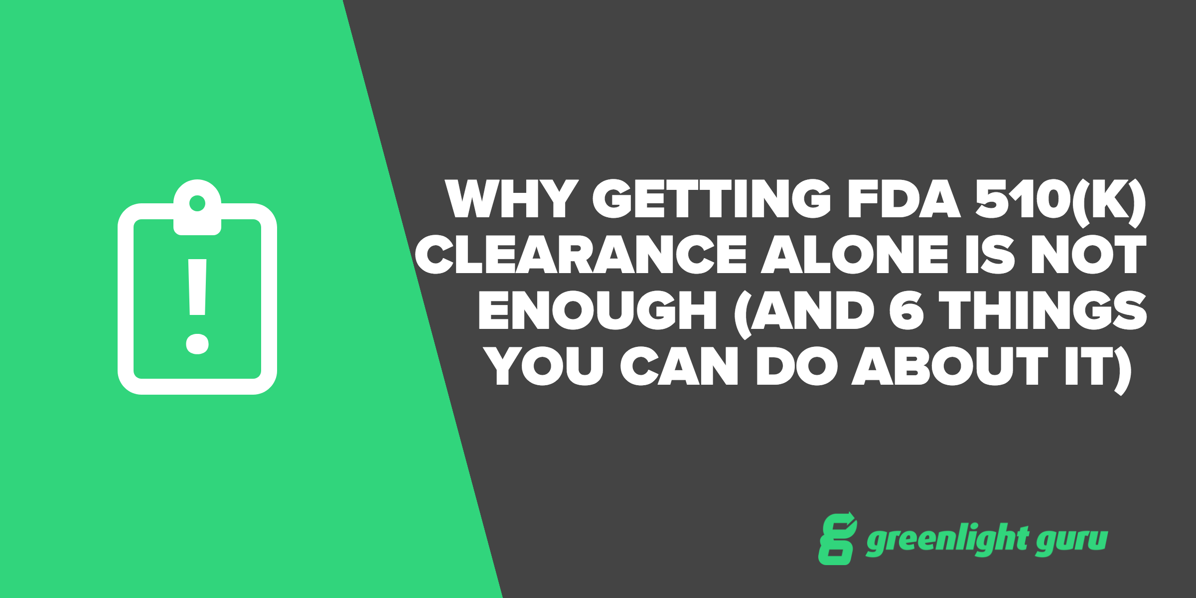 Why Getting FDA 510(k) Clearance Alone is Not Enough (And 6 Things You Can Do About It) - Featured Image