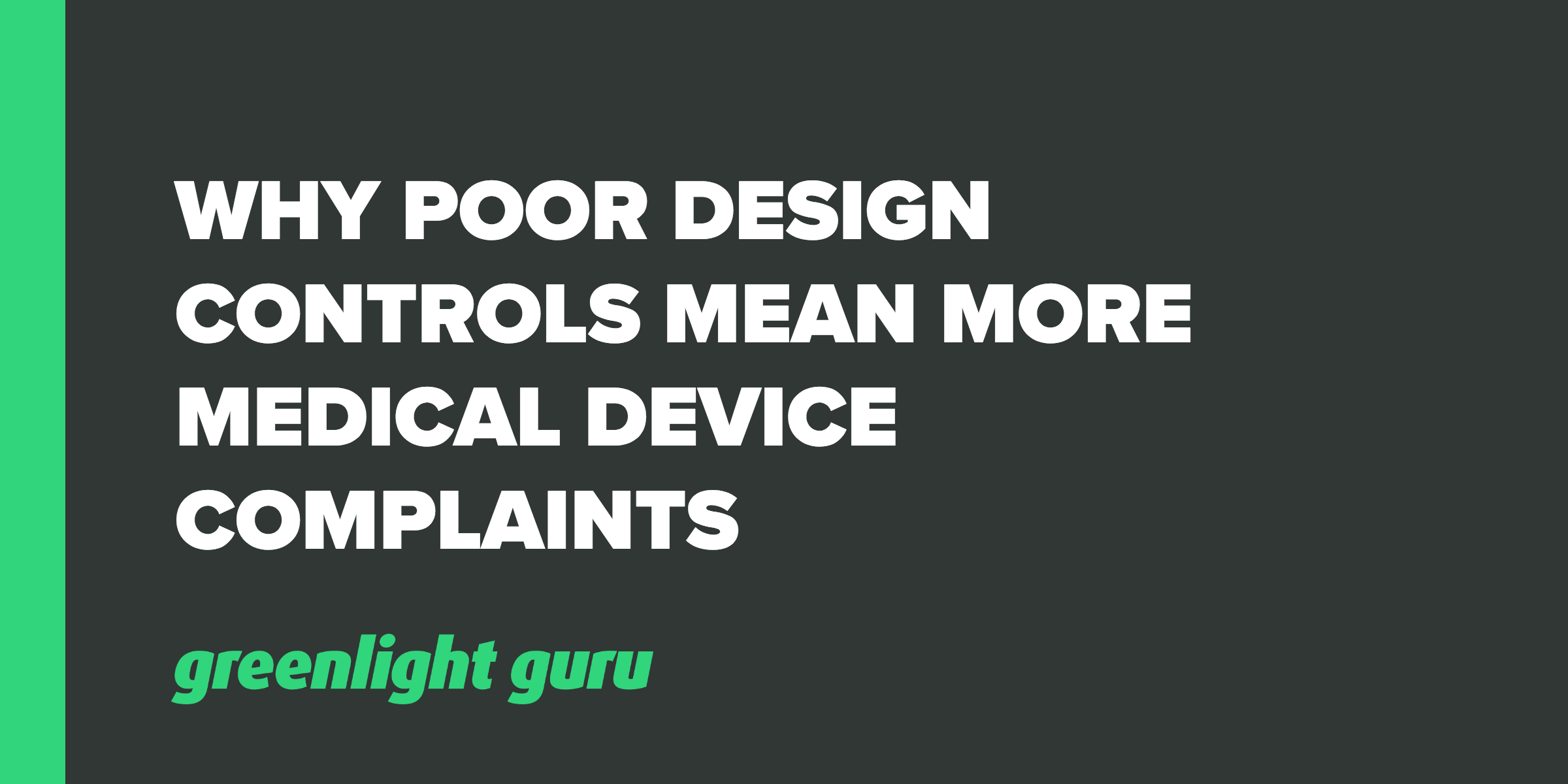 Why Poor Design Controls Mean More Medical Device Complaints - Featured Image