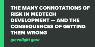 The Many Connotations Of Risk In Medtech Development — And The Consequences Of Getting Them Wrong - Featured Image