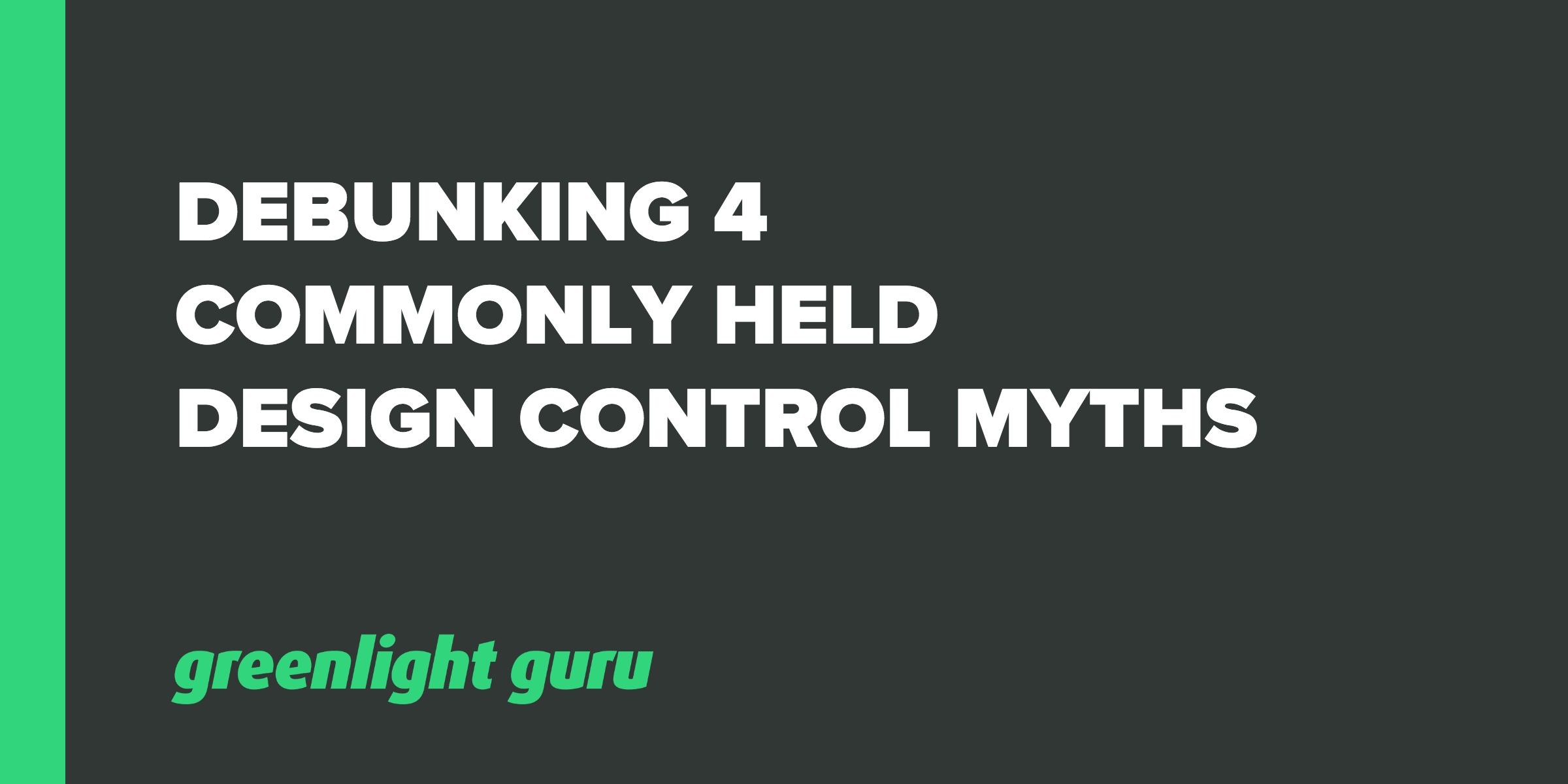 Debunking 4 Commonly Held Design Control Myths - Featured Image