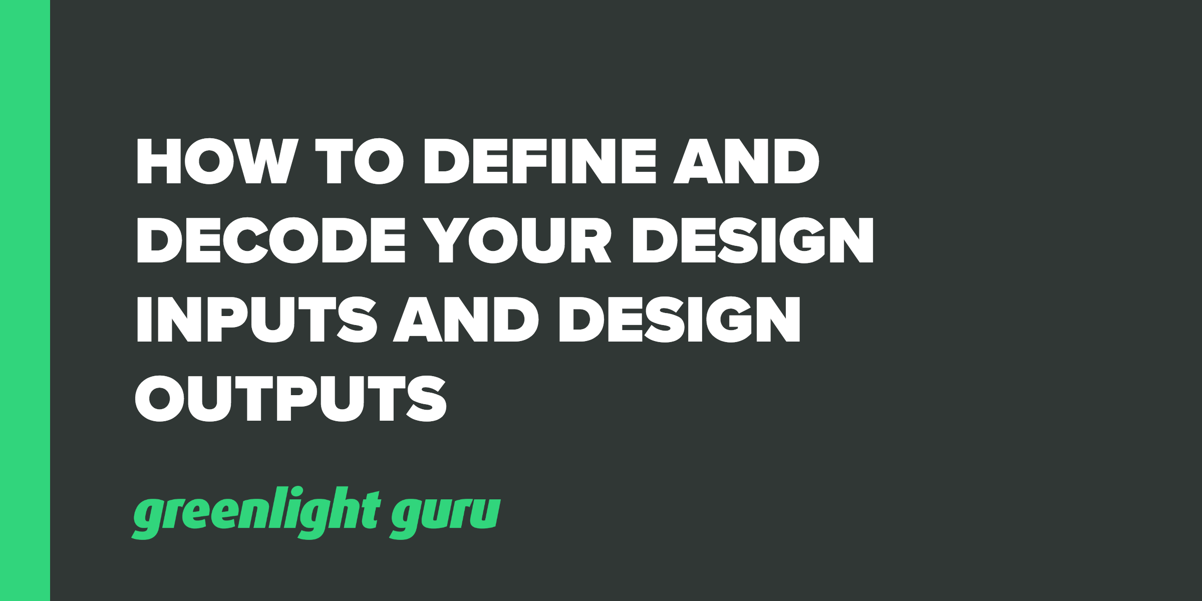How to Define and Decode Your Design Inputs and Design Outputs