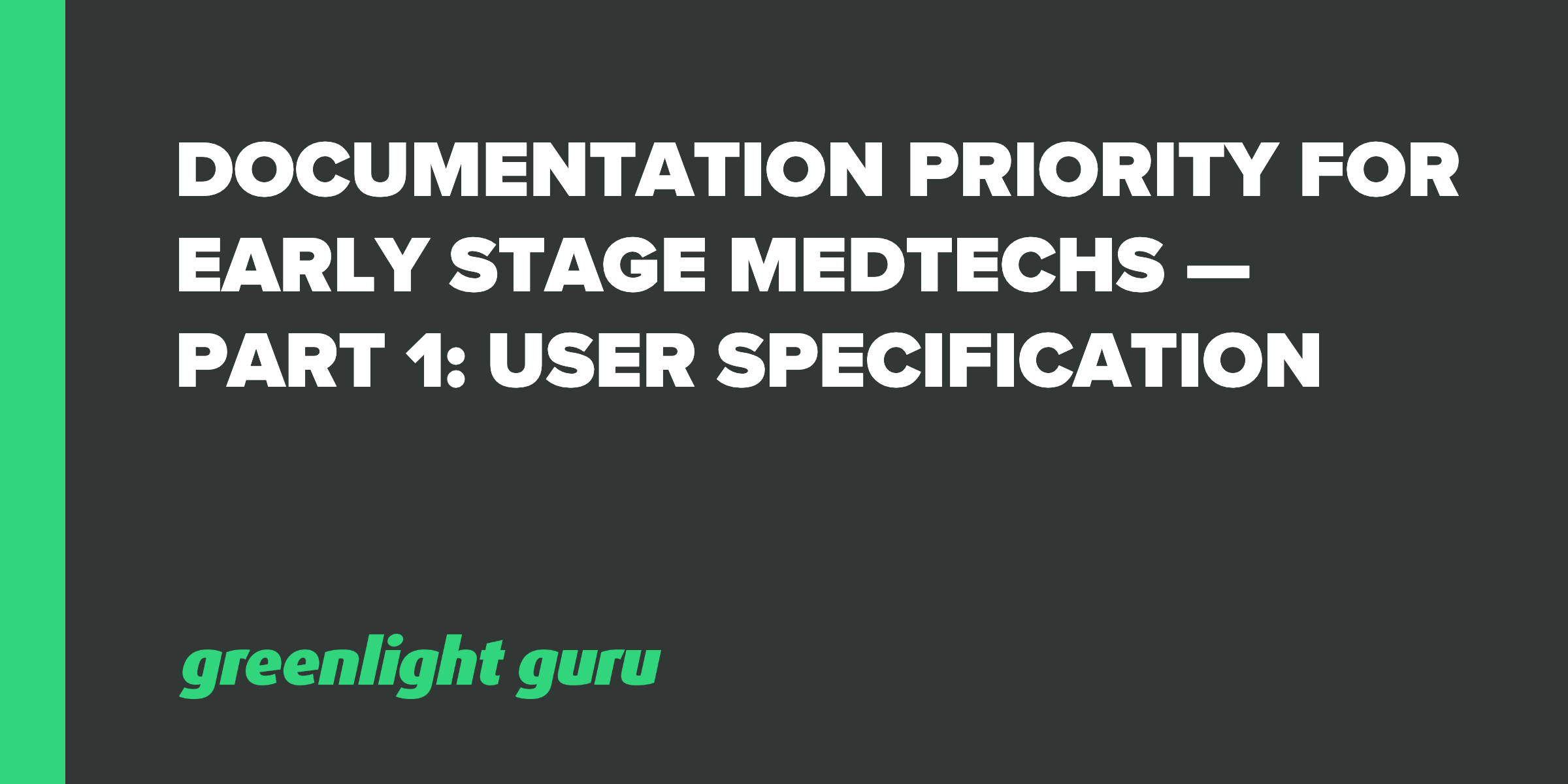 documentation priority for early stage medtechs - part 1 user specification