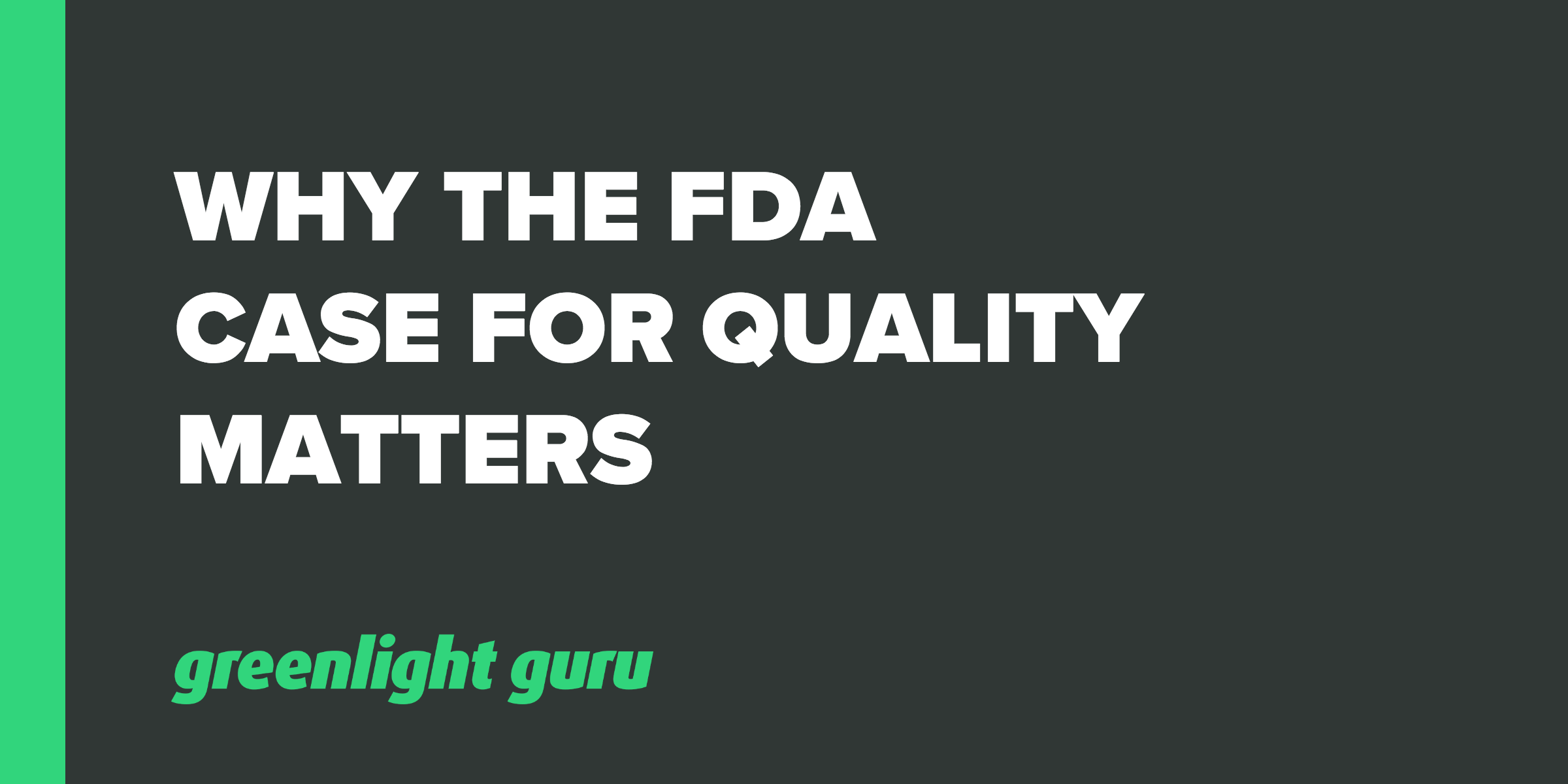 Why the FDA Case for Quality Matters - Featured Image