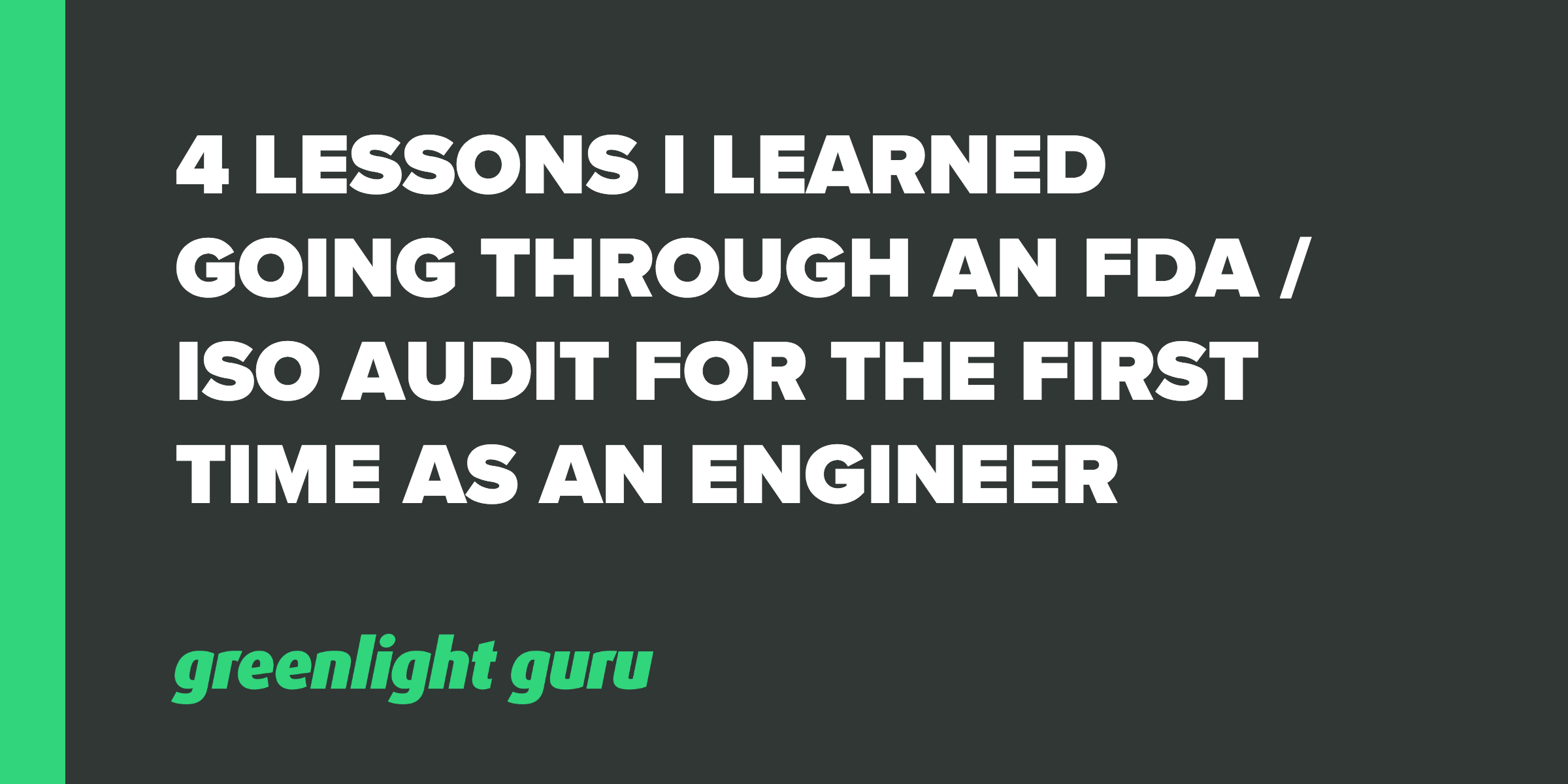 4 Lessons I Learned Going Through an FDA / ISO Audit for the First Time as an Engineer - Featured Image