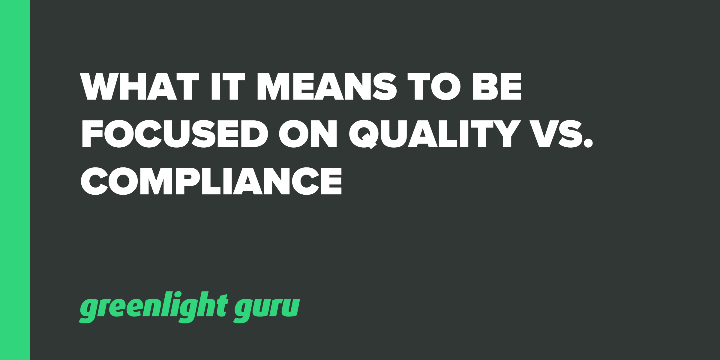 What it Means to be Focused on Quality vs. Compliance - Featured Image