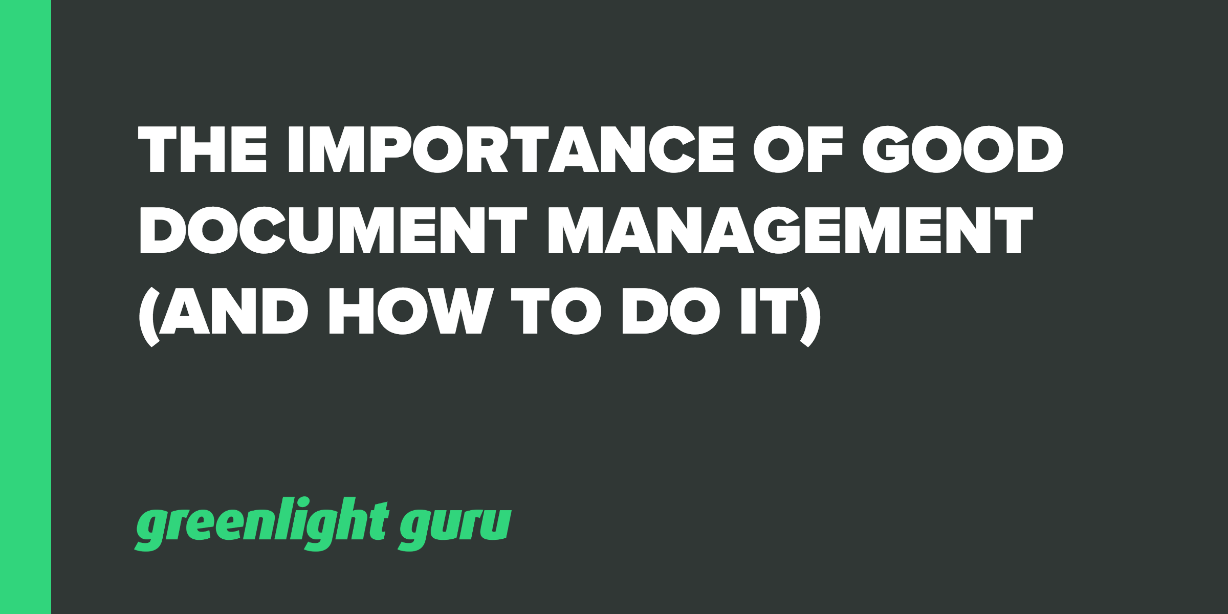The Importance of Good Document Management (And How To Do It) - Featured Image