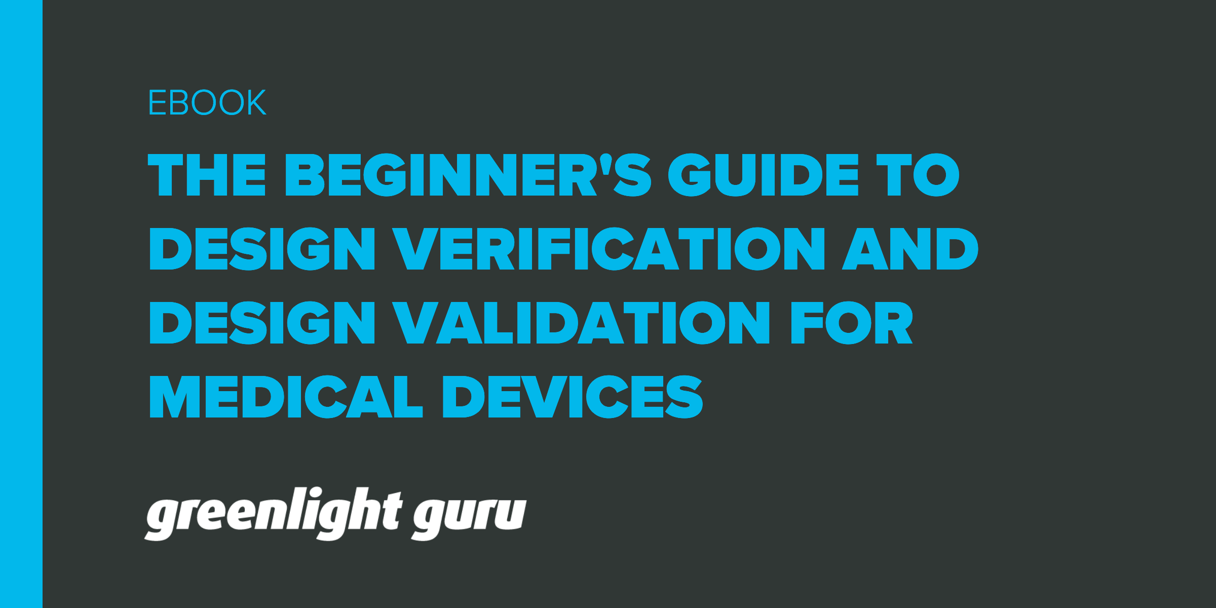 The Beginner S Guide To Design Verification And Design Validation For Medical Devices
