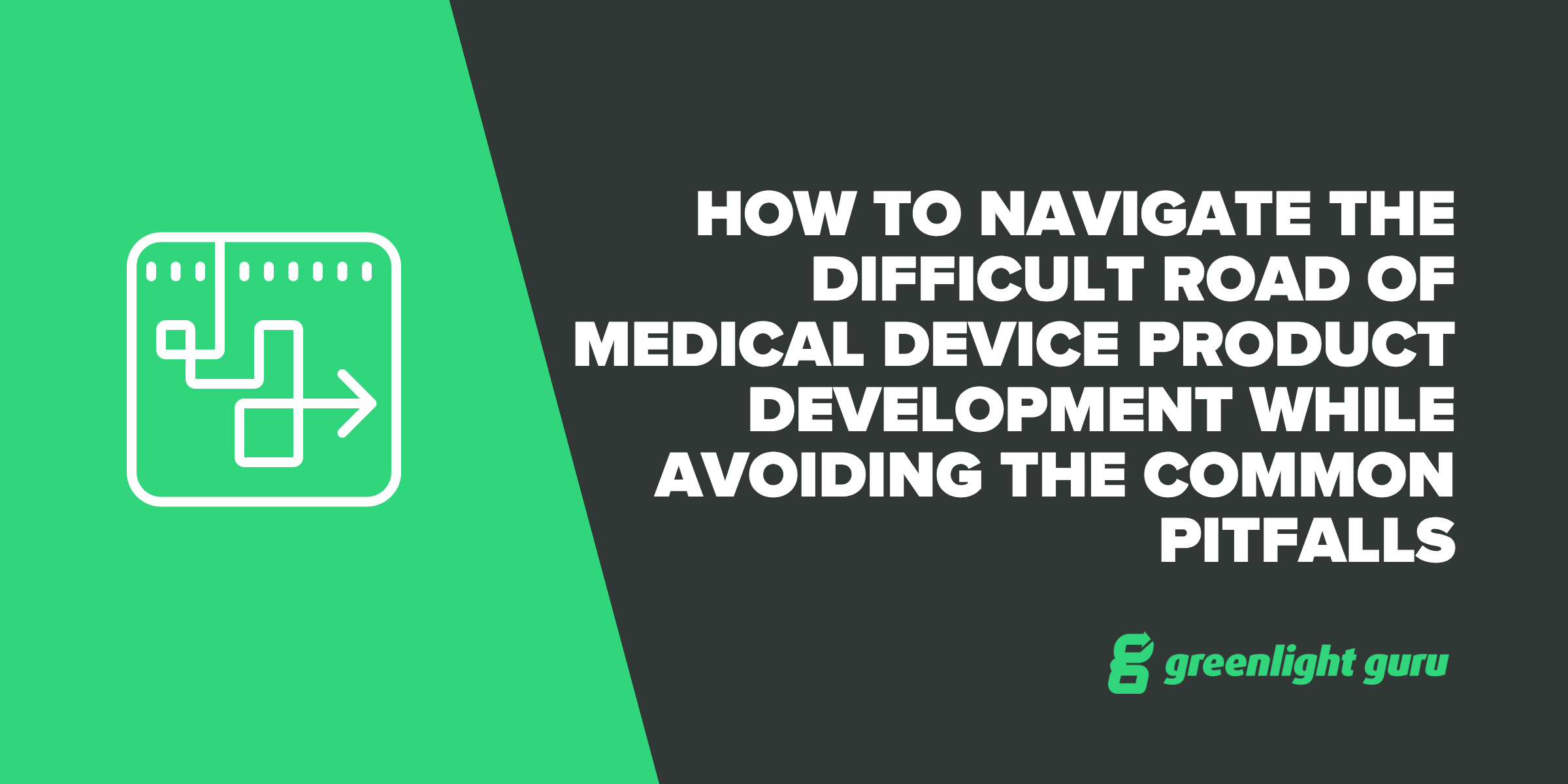 How To Navigate the Difficult Road of Medical Device Product Development While Avoiding the Common Pitfalls - Featured Image