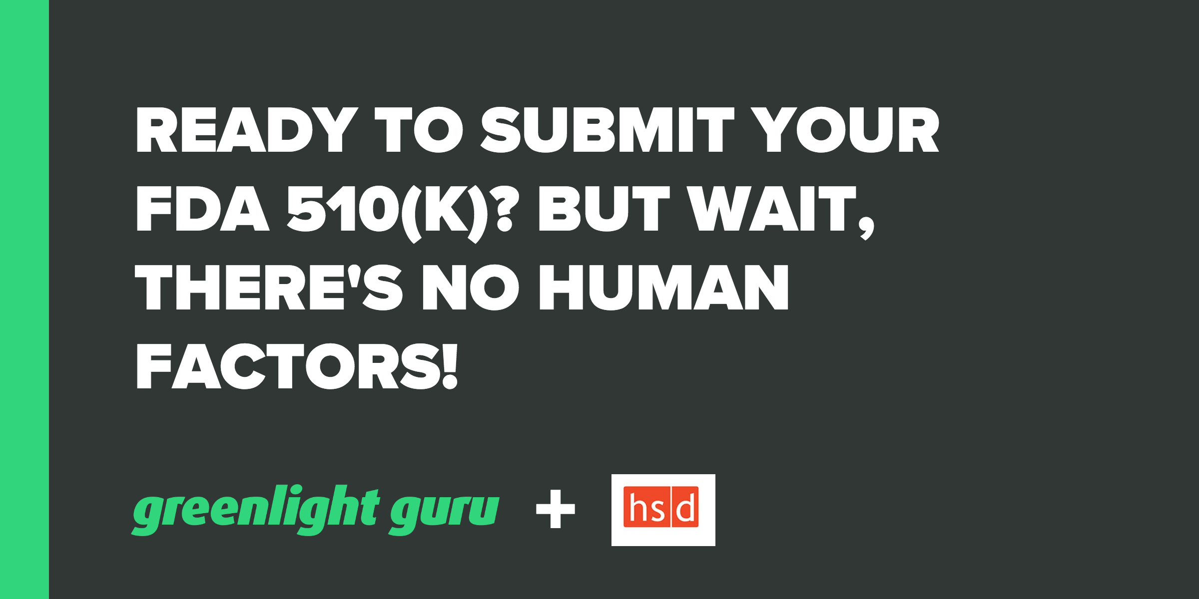 Ready to Submit Your FDA 510(k)? But Wait, There's No Human Factors! - Featured Image
