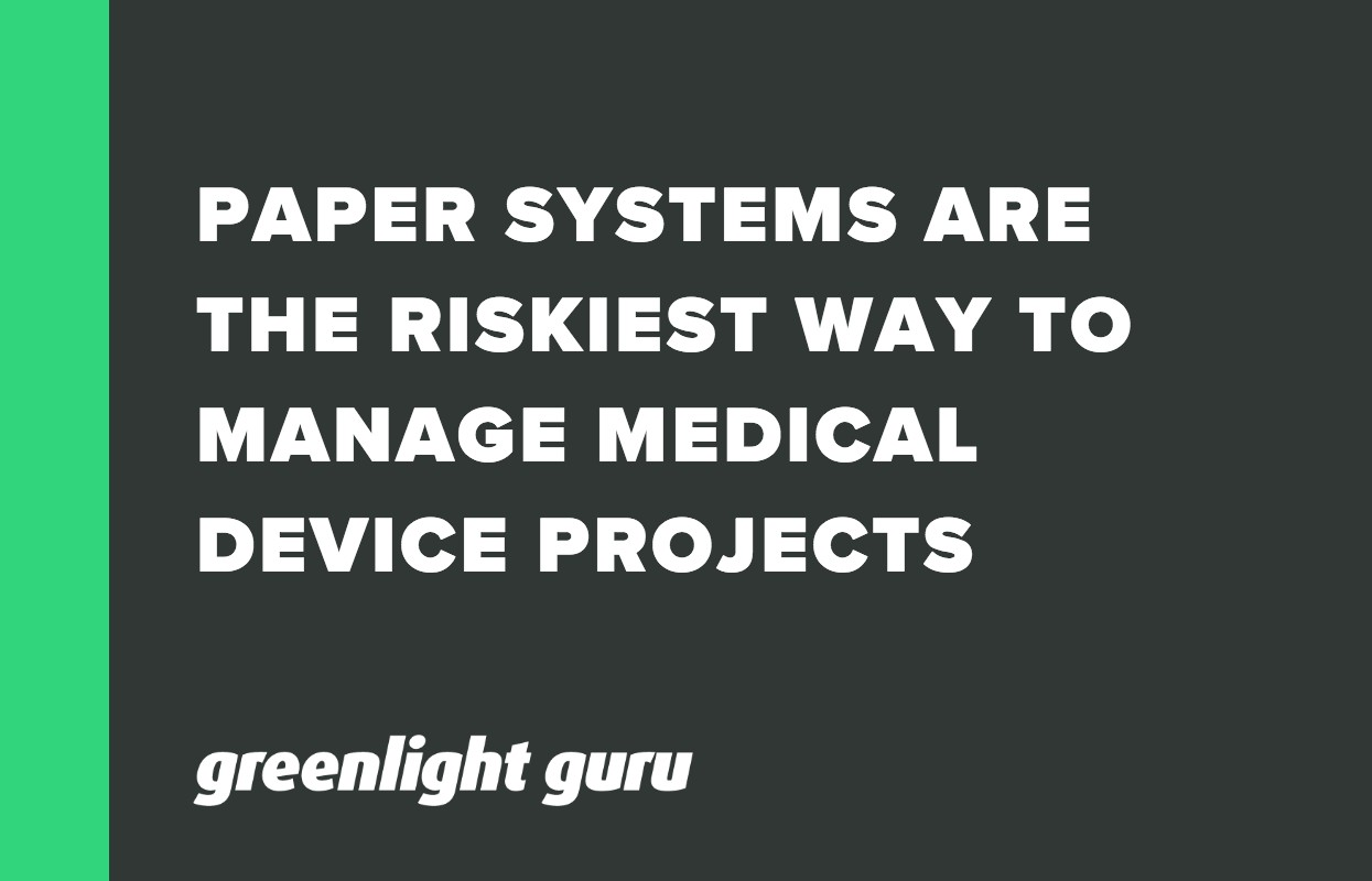 PAPER SYSTEMS ARE THE RISKIEST WAY TO MANAGE MEDICAL DEVICE PROJECTS
