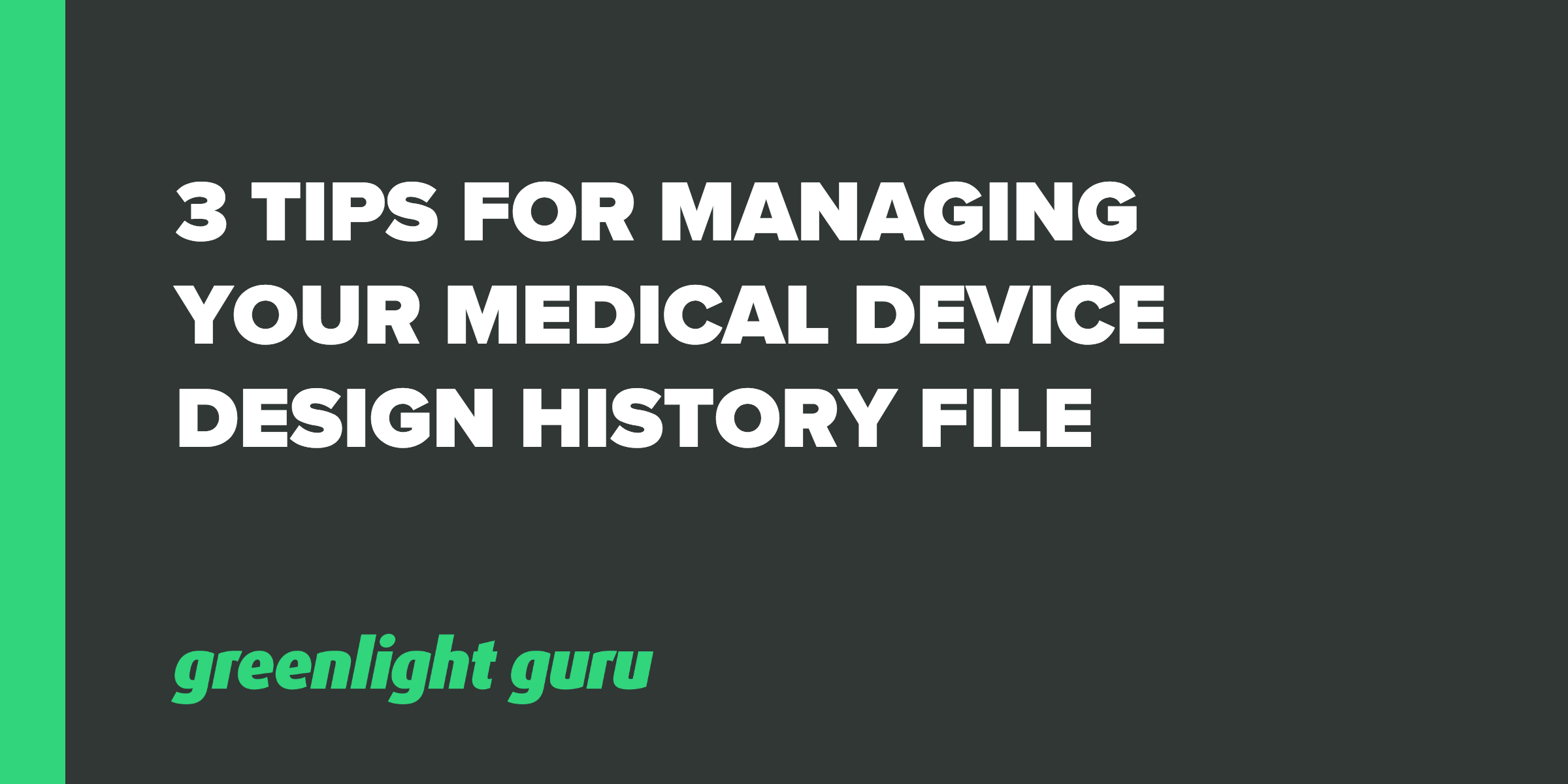 3 Tips for Managing Your Medical Device Design History File - Featured Image