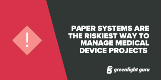 Paper Systems Are the Riskiest Way to Manage Medical Device Projects - Featured Image