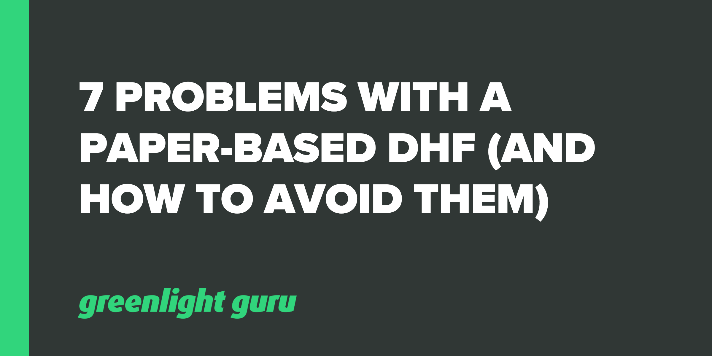 7 Problems with a Paper-Based Design History File (And How to Avoid Them) - Featured Image