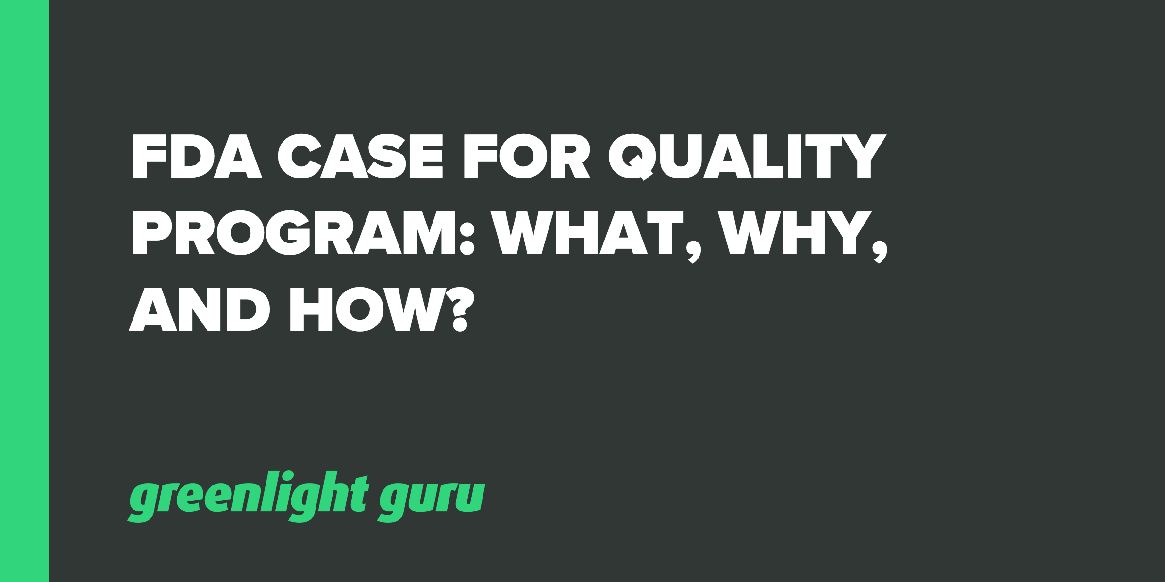 FDA Case for Quality Program: What, Why and How? - Featured Image