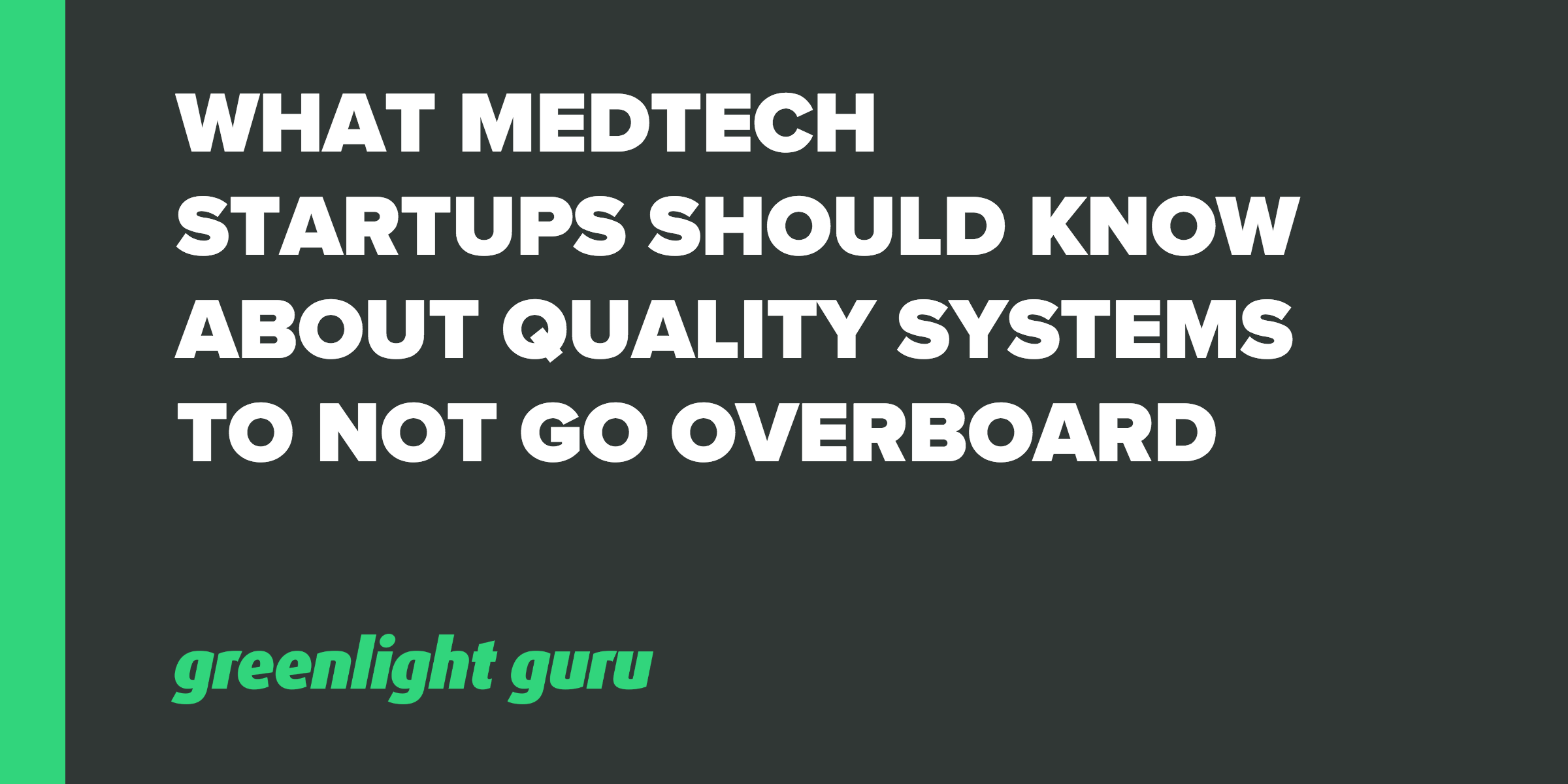 What Medtech Startups Should Know About Quality Systems To Not Go Overboard - Featured Image