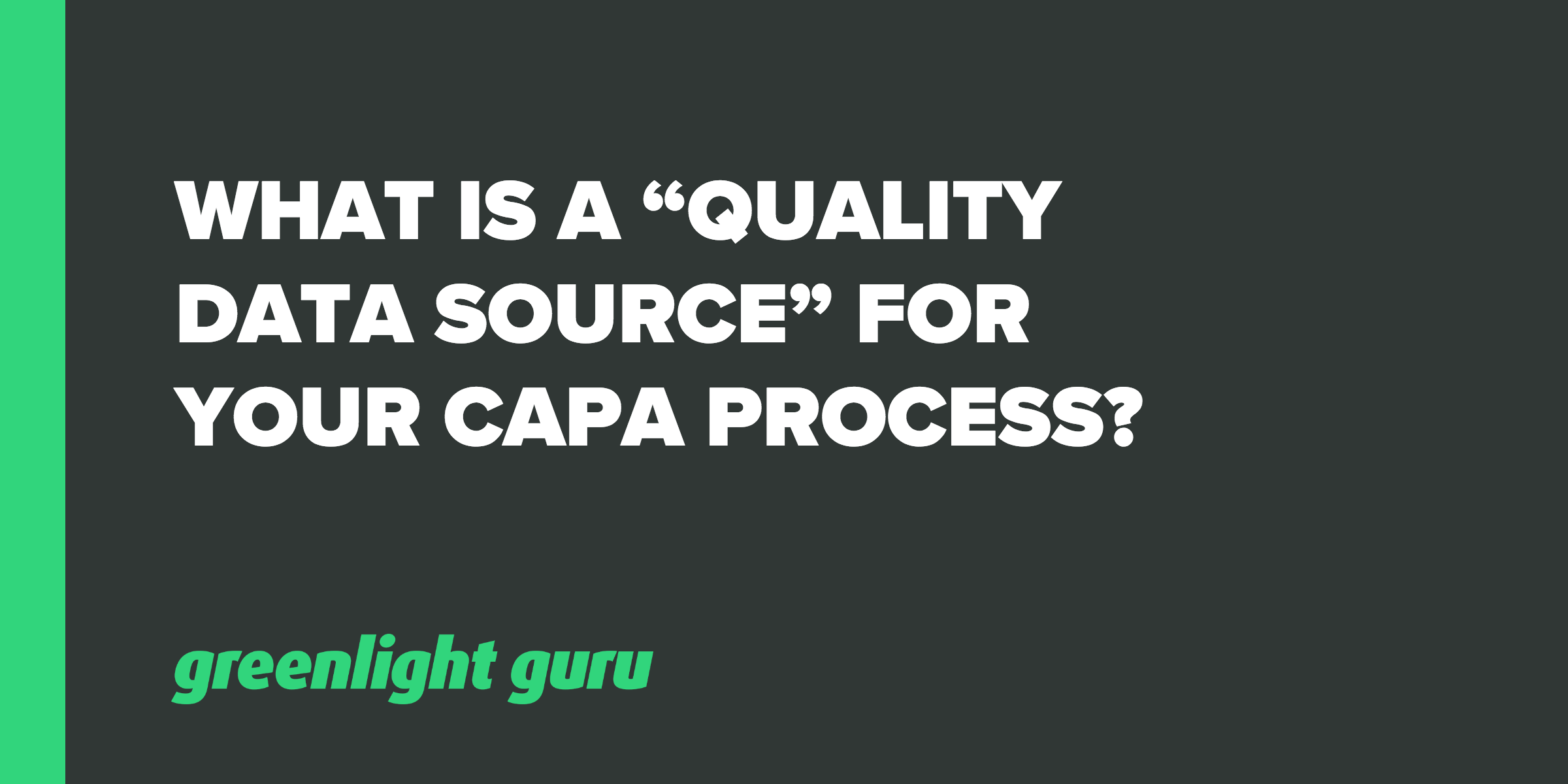 "What is a ""Quality Data Source"" for your CAPA Process? - Featured Image"