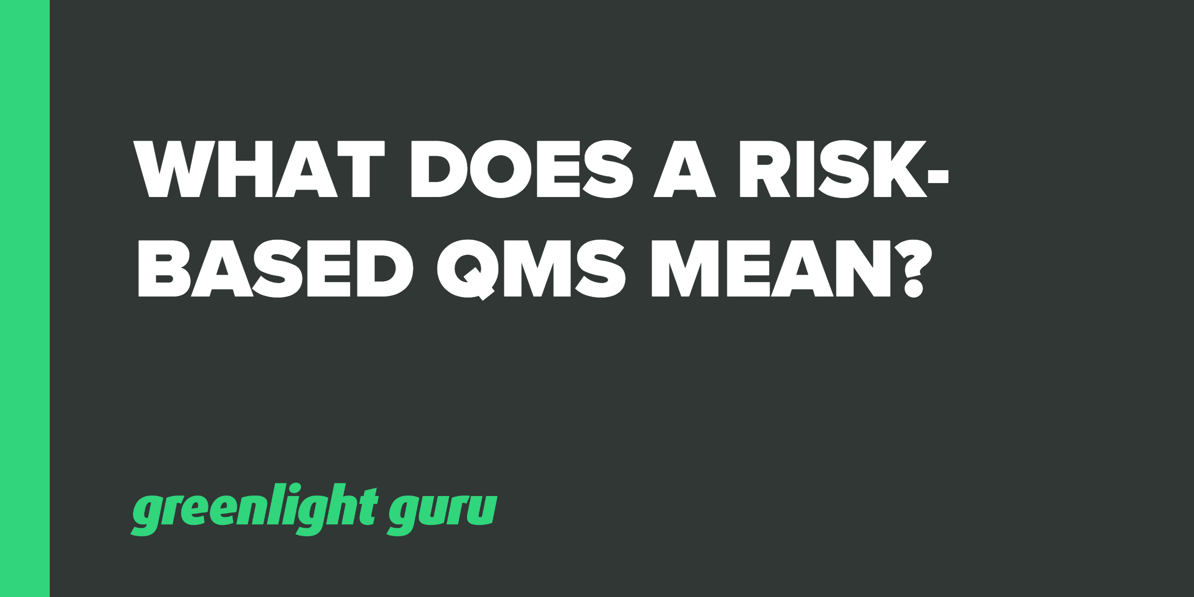 What Does a Risk-Based QMS Mean? - Featured Image