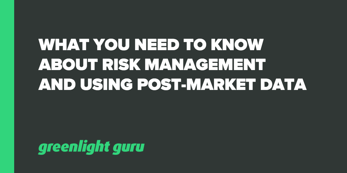 What You Need to Know About Risk Management and Using Post-Market Data - Featured Image