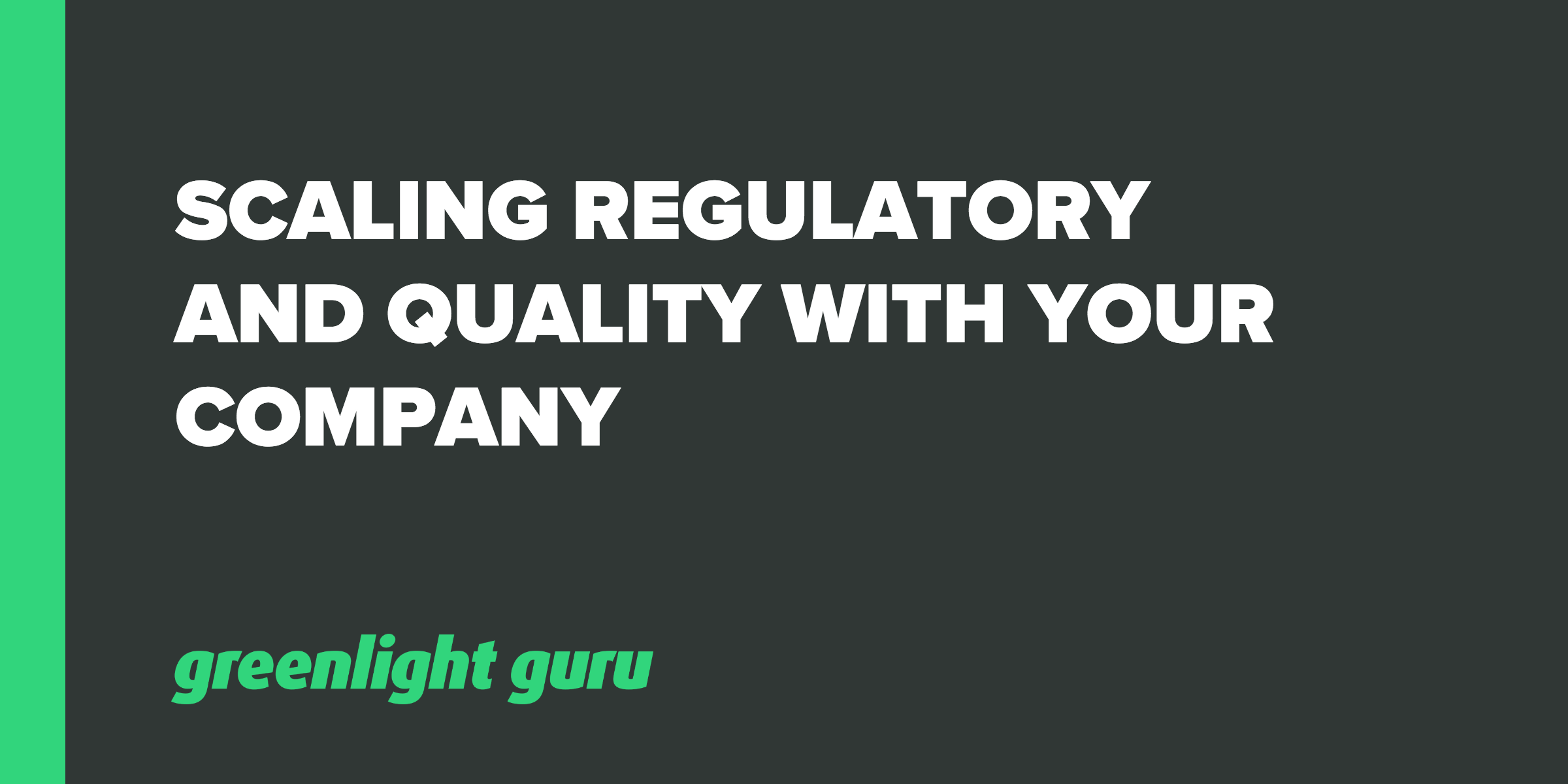 Scaling Regulatory and Quality with Your Company - Featured Image