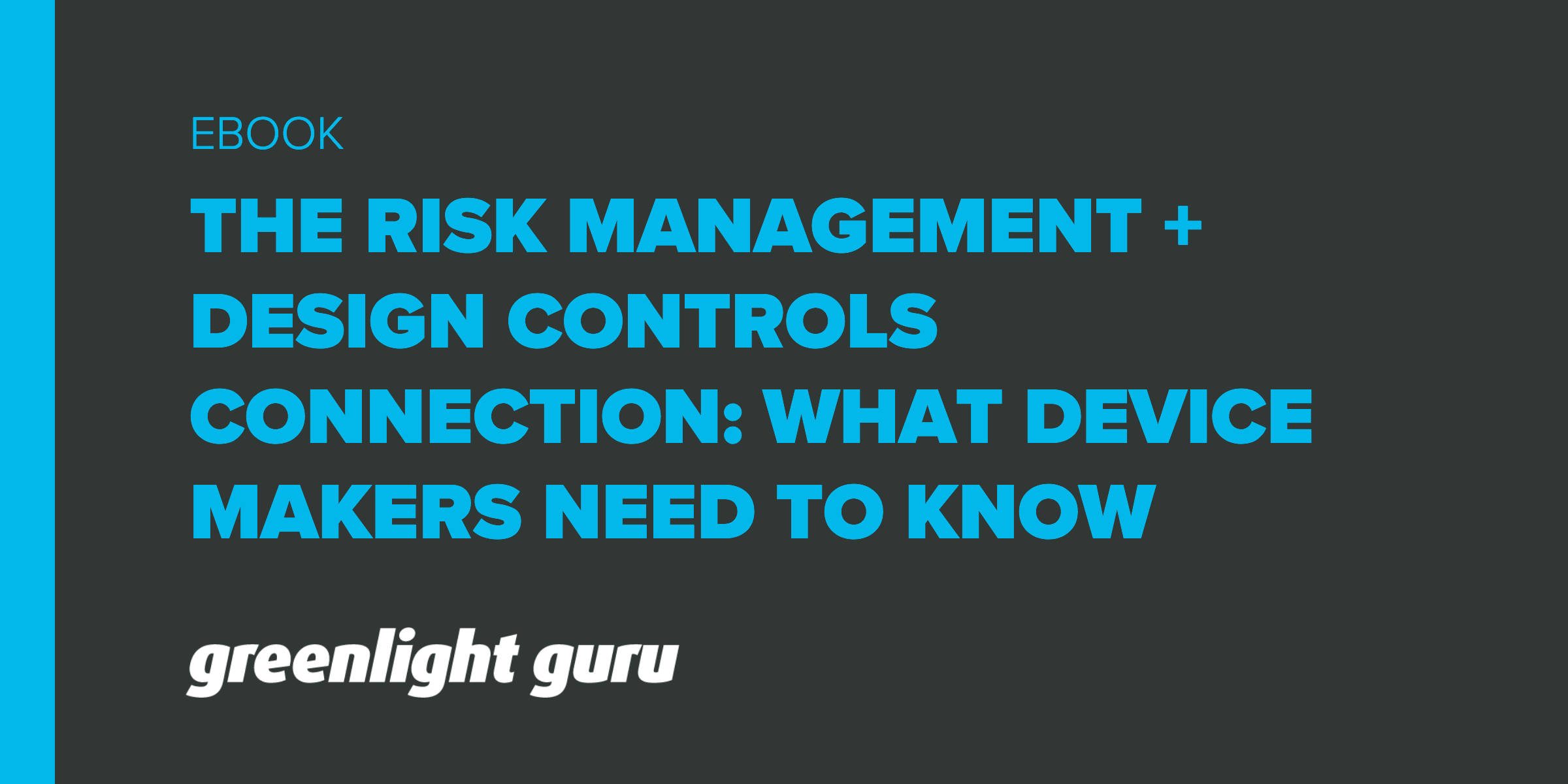 The Risk Management + Design Controls Connection: What Device Makers Need To Know