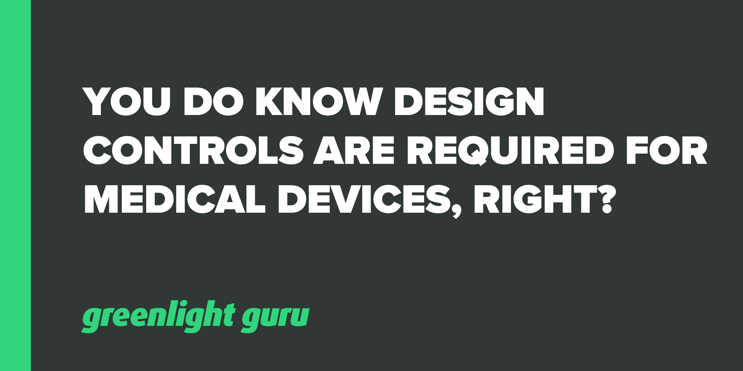 You do know Design Controls are required for medical devices, right? - Featured Image