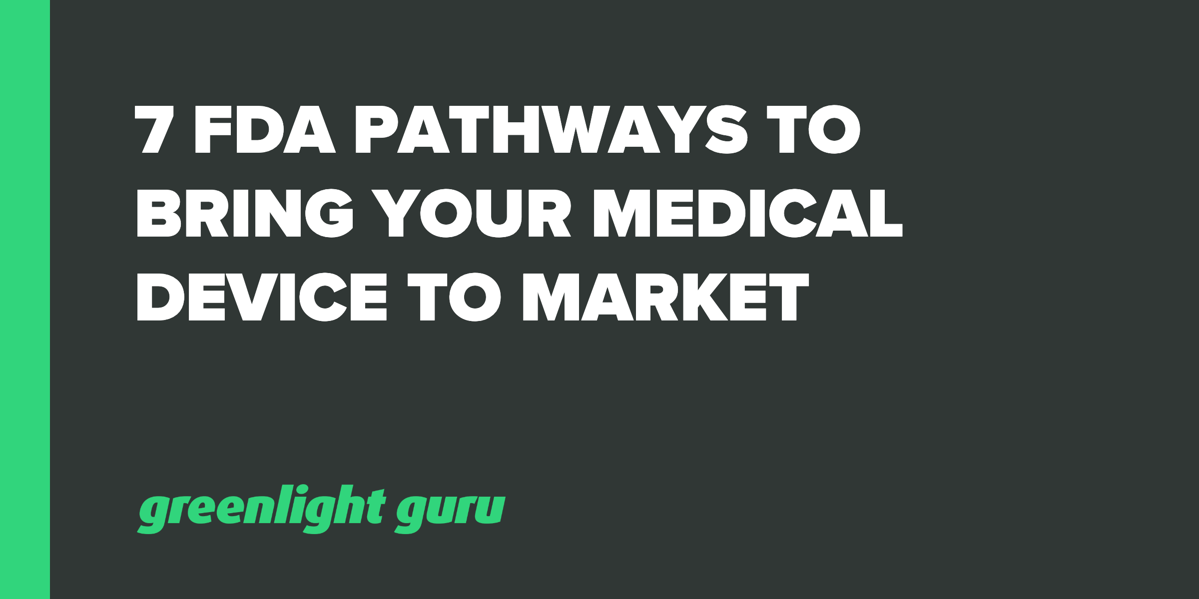 7 FDA pathways to bring your device to market