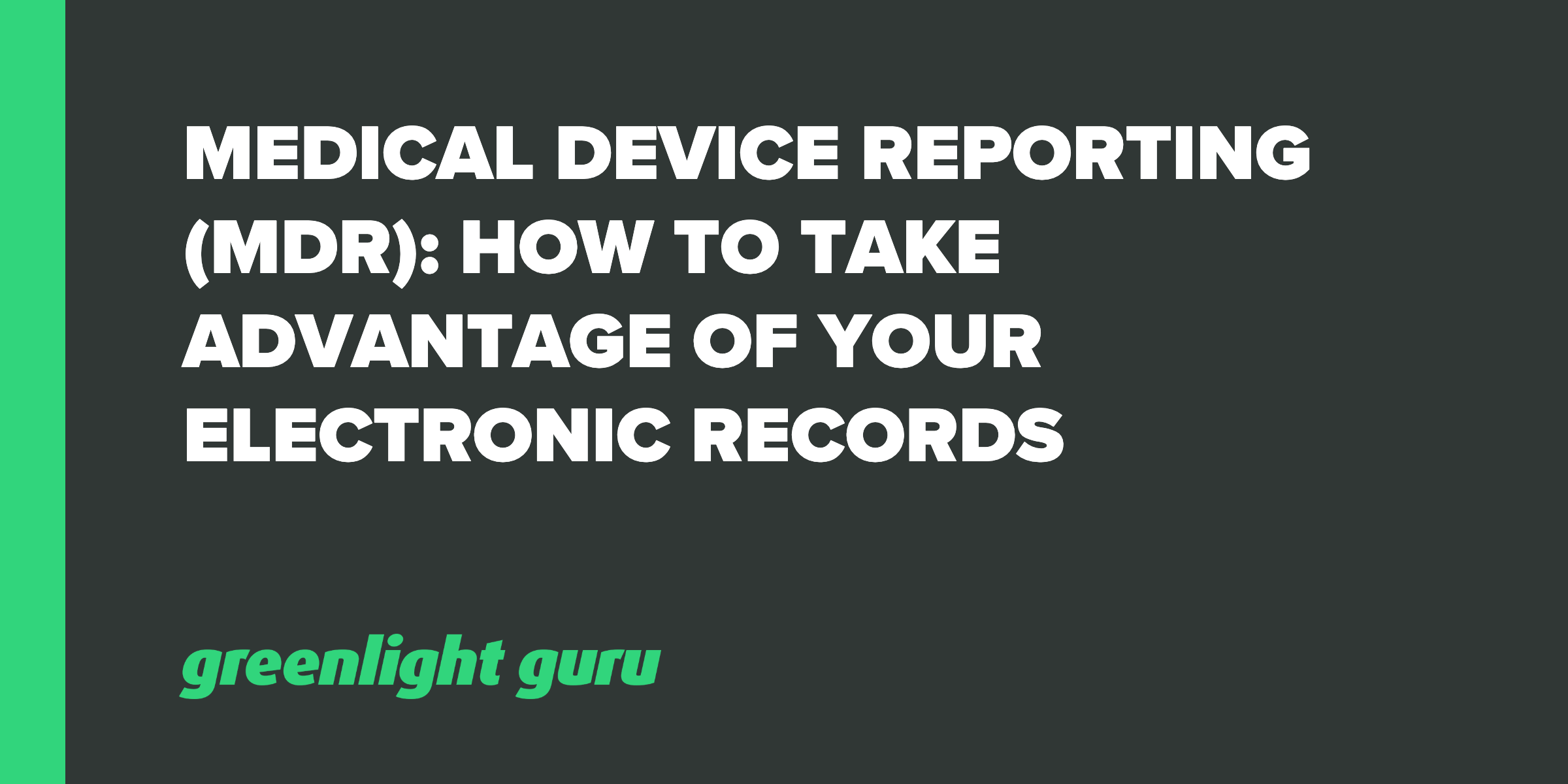 Medical Device Reporting (MDR)_ How to Take Advantage of your Electronic Records