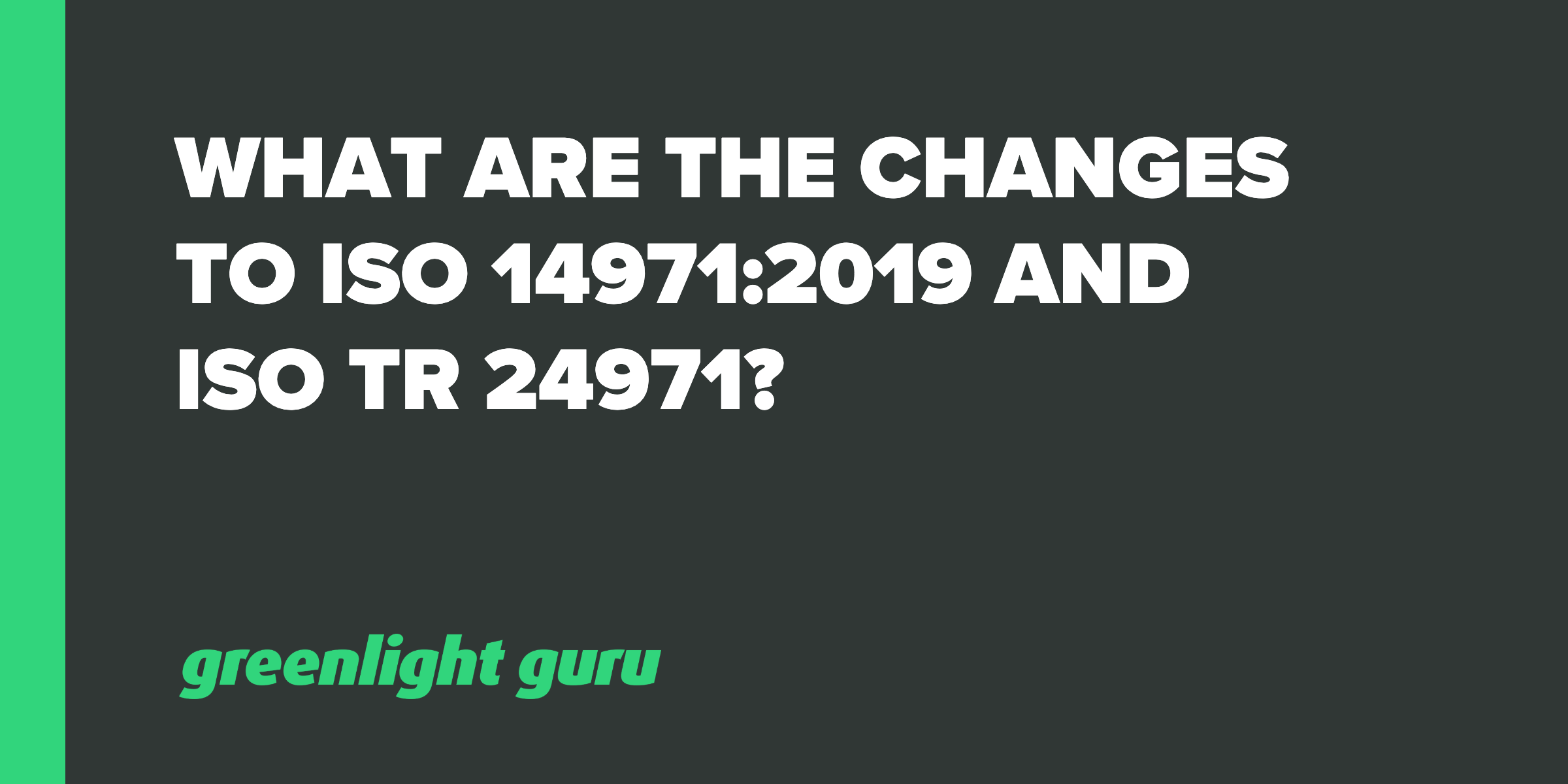What are the Changes to ISO 14971_2019 & TR 24971_